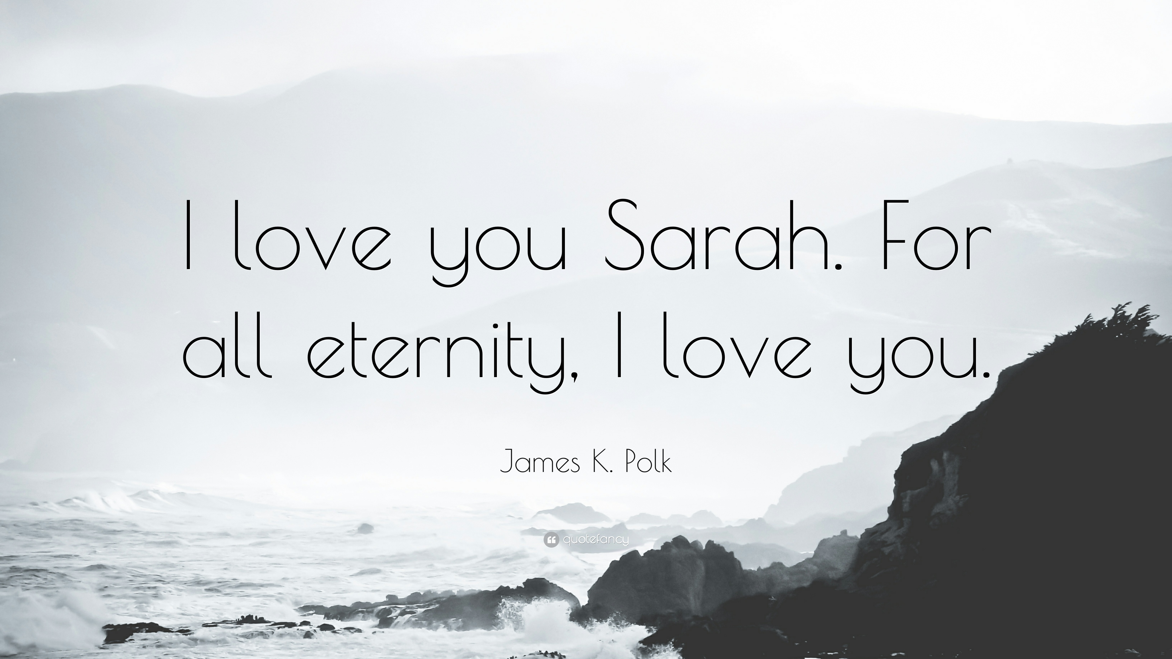 """James K  Polk Quote: """"I love you Sarah  For all eternity, I"""