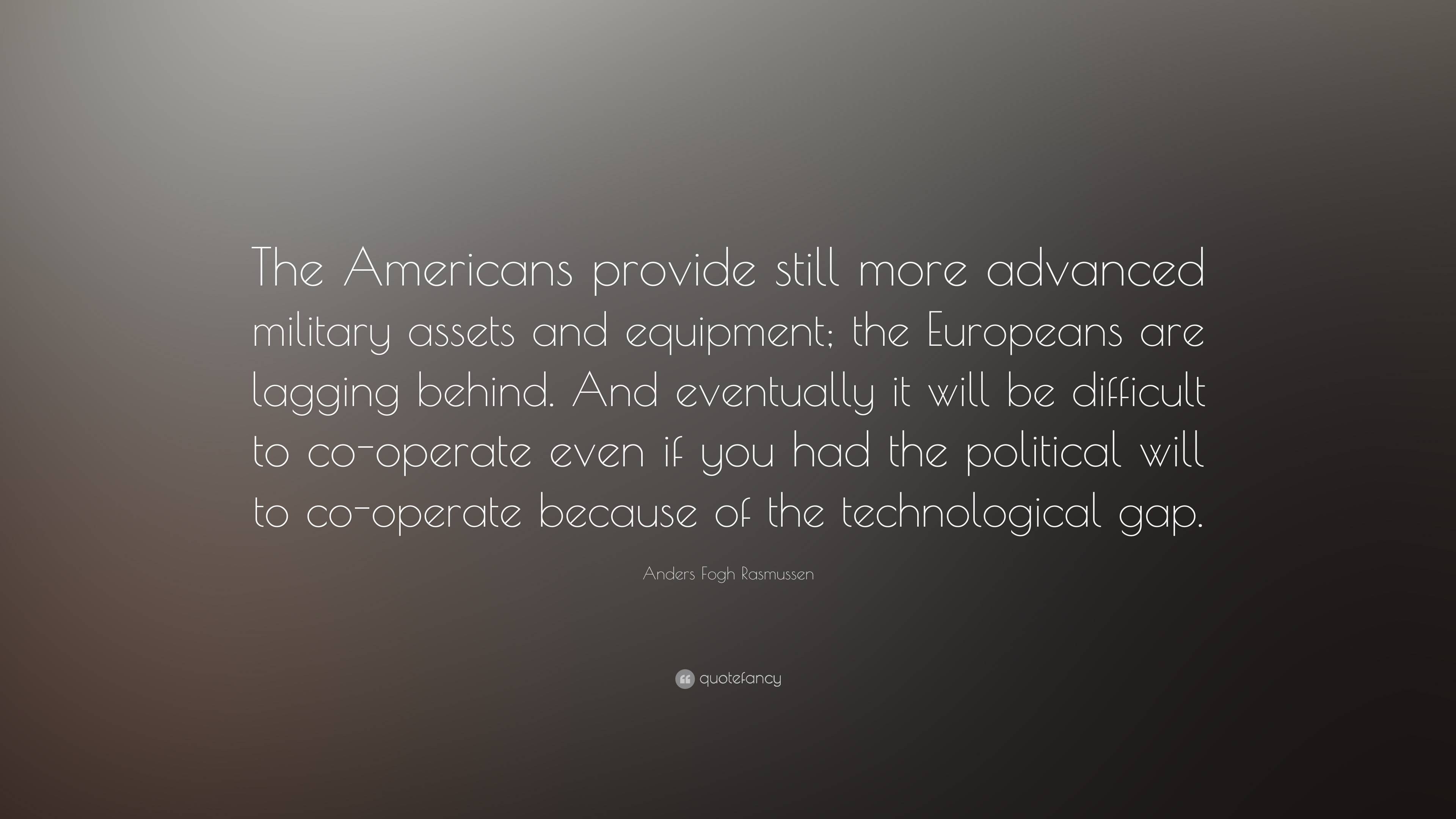 Anders Fogh Rasmussen Quote The Americans Provide Still More