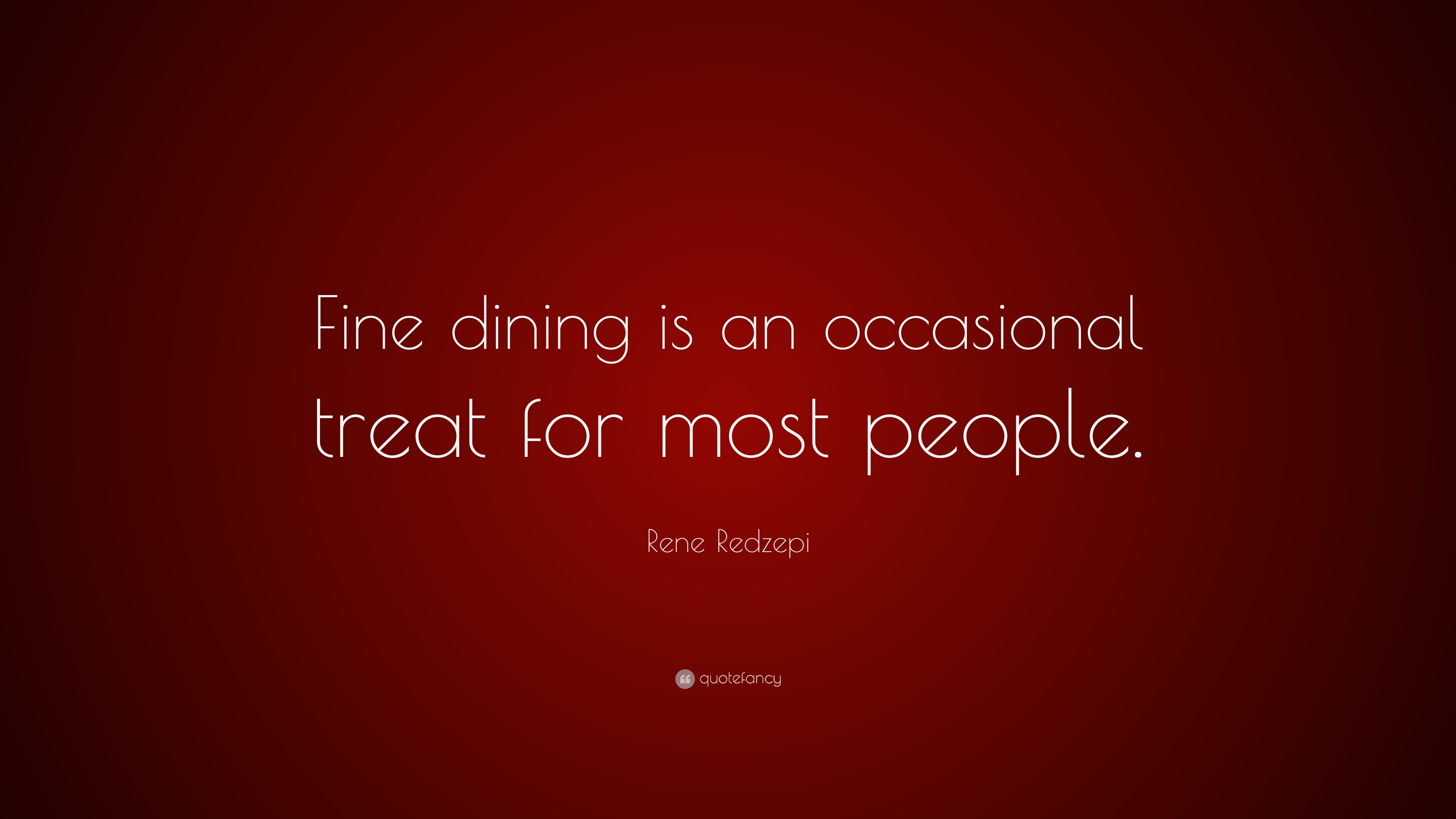 100 Fine Dining Wallpaper Dining Wallpaper Fine  : 1288169 Rene Redzepi Quote Fine dining is an occasional treat for most from viralfollowup.com size 3840 x 2160 jpeg 314kB