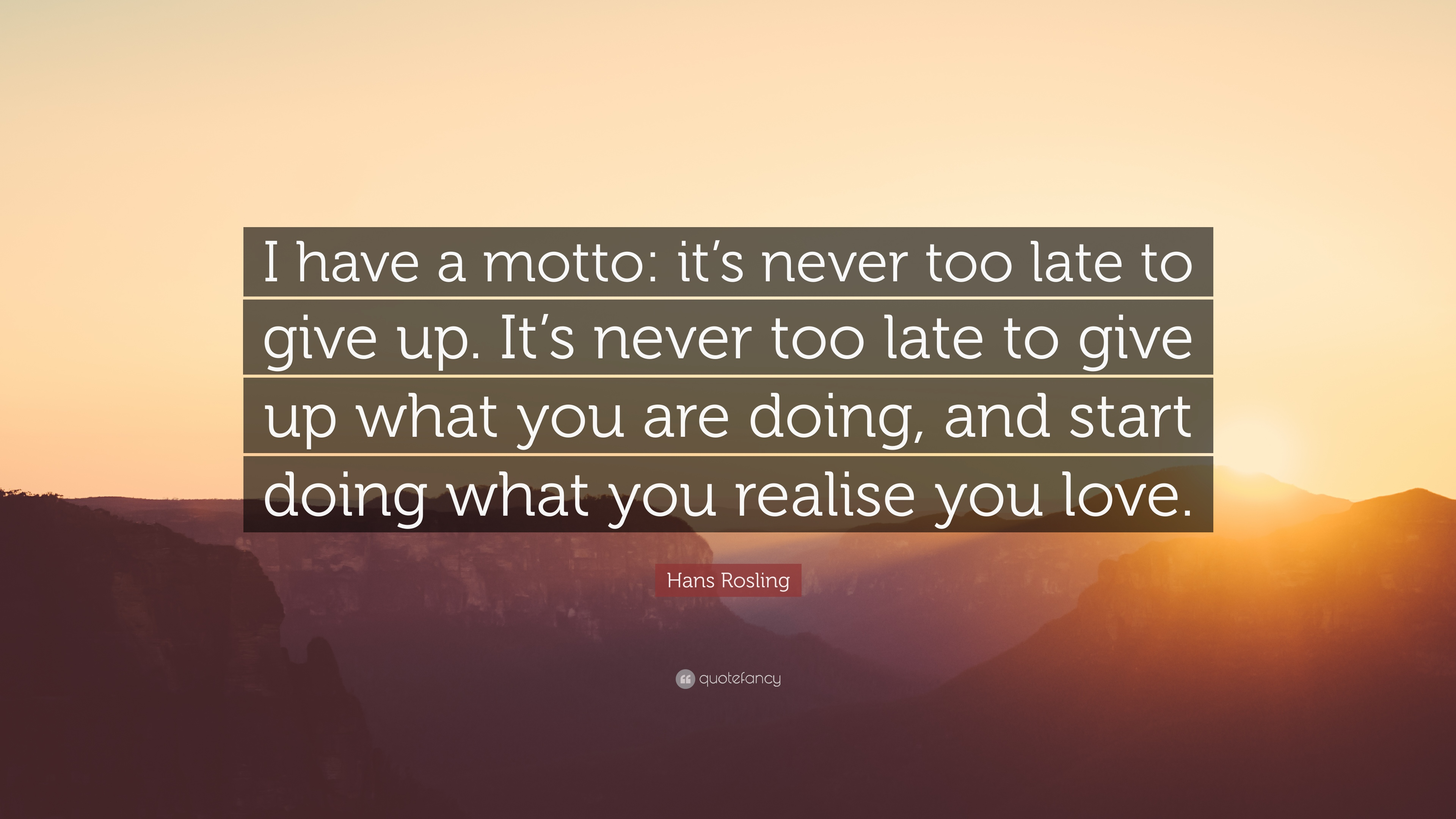 Hans Rosling Quote I Have A Motto Its Never Too Late To Give Up
