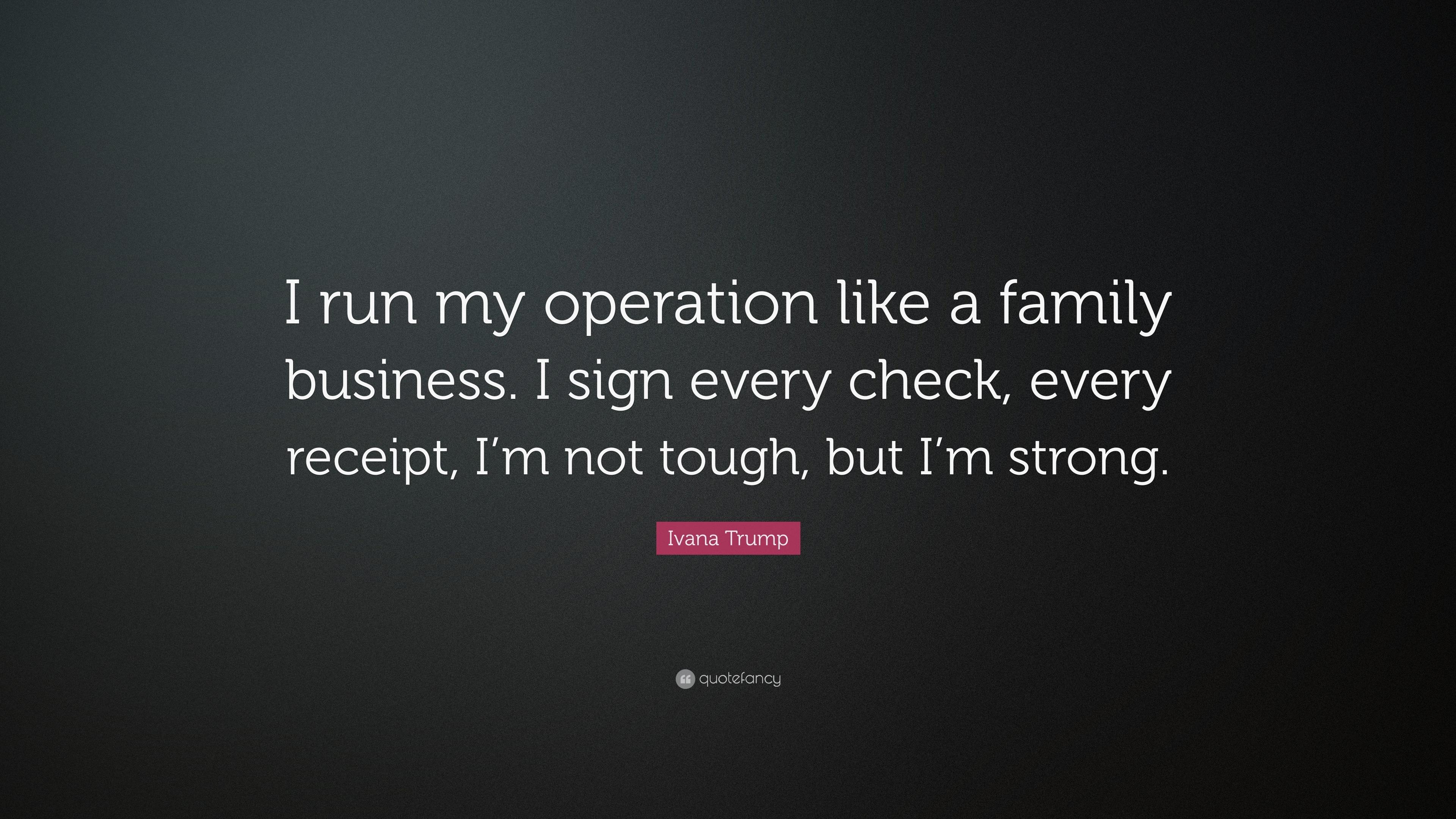 Beautiful Ivana Trump Quote: U201cI Run My Operation Like A Family Business. I Sign Nice Design