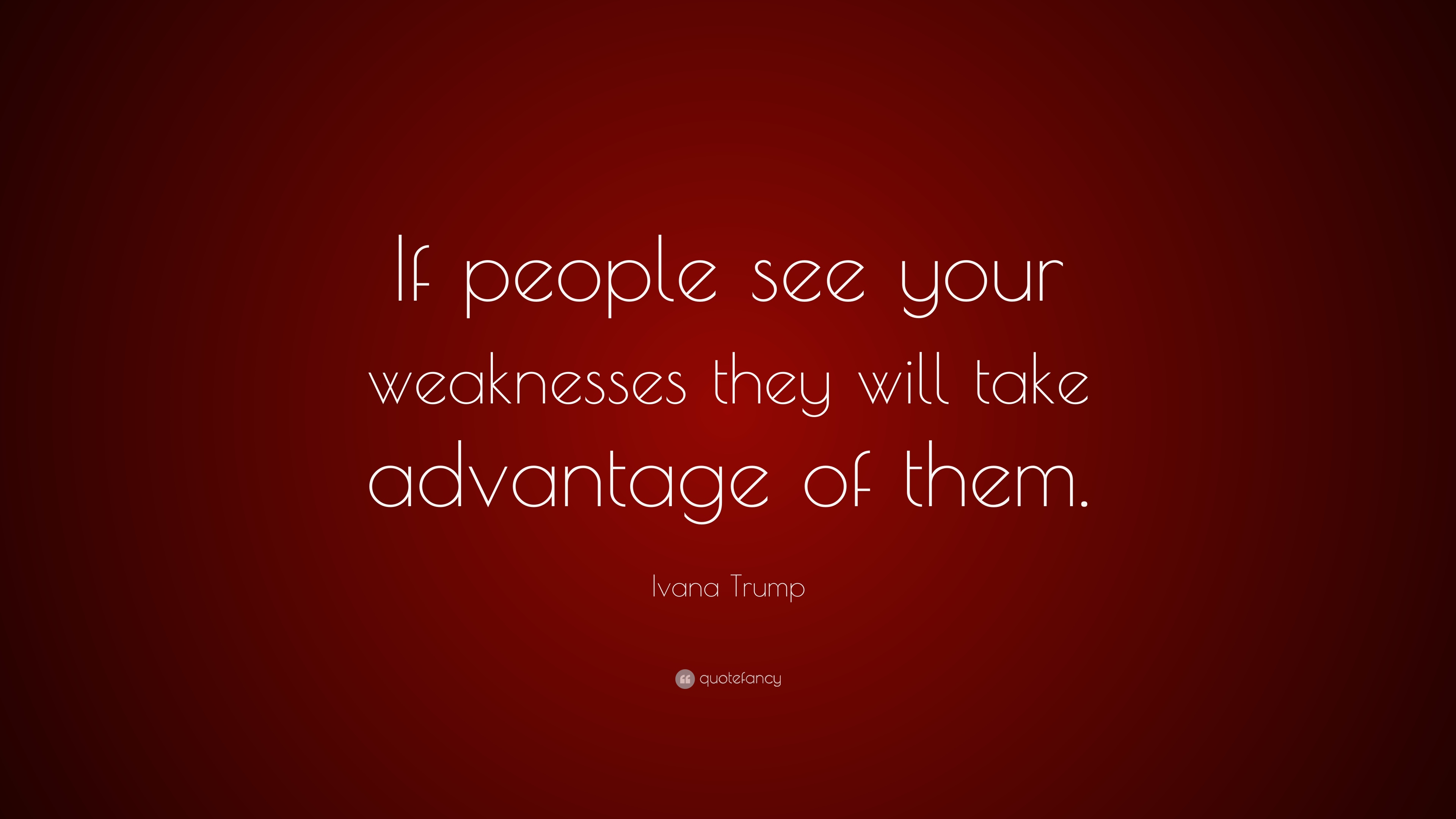 Ivana Trump Quote If People See Your Weaknesses They Will Take
