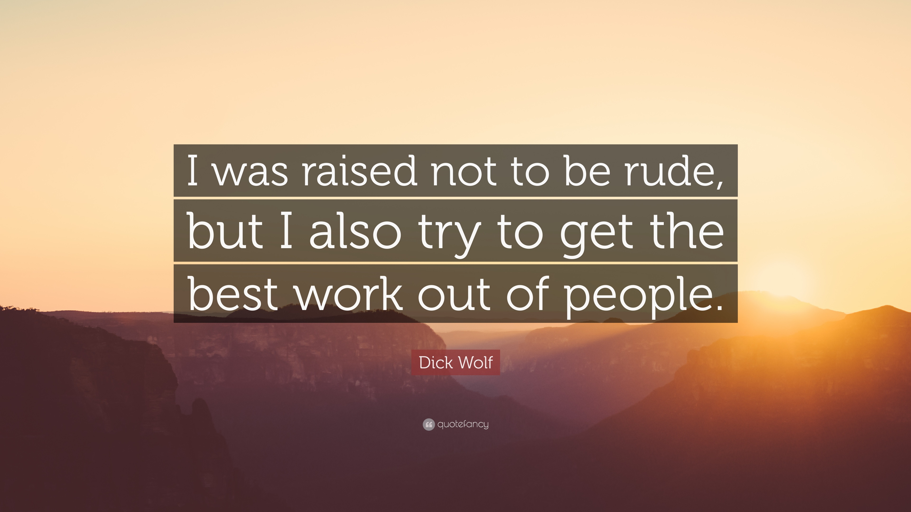 Dick Wolf Quote I Was Raised Not To Be Rude But I Also Try To Get
