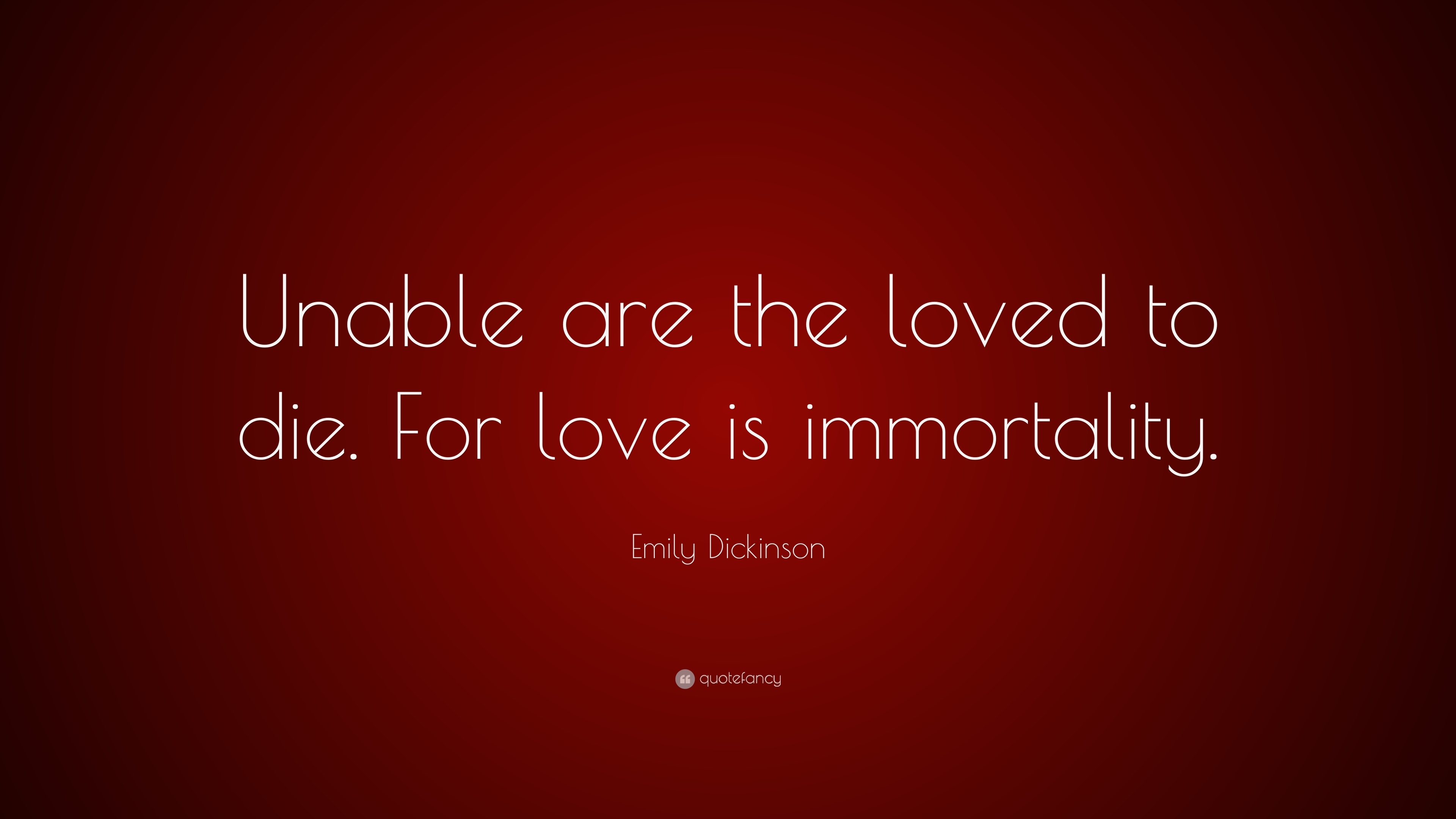 emily dickinson quote unable are the loved to die for