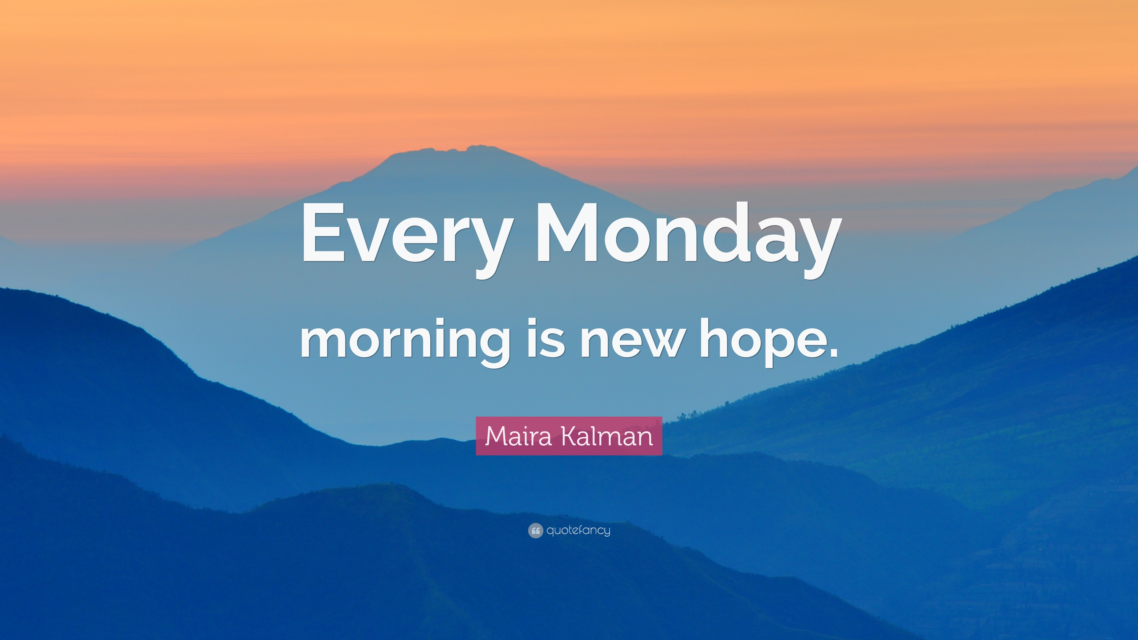 Monday Quotes Every Morning Is New Hope Maira Kalman