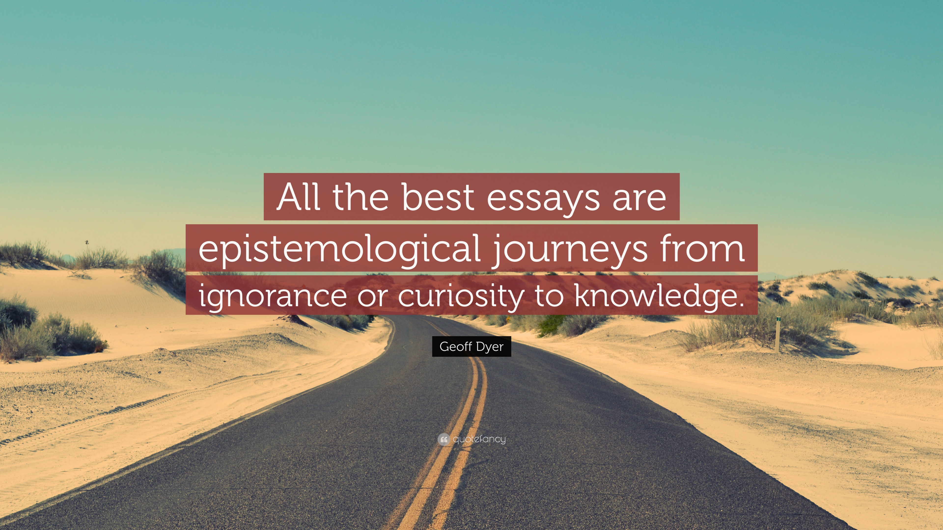 Persuasive Essays For High School Geoff Dyer Quote All The Best Essays Are Epistemological Journeys From  Ignorance Or Curiosity Essay About Health also English Literature Essay Questions Geoff Dyer Quote All The Best Essays Are Epistemological Journeys  Mental Health Essay