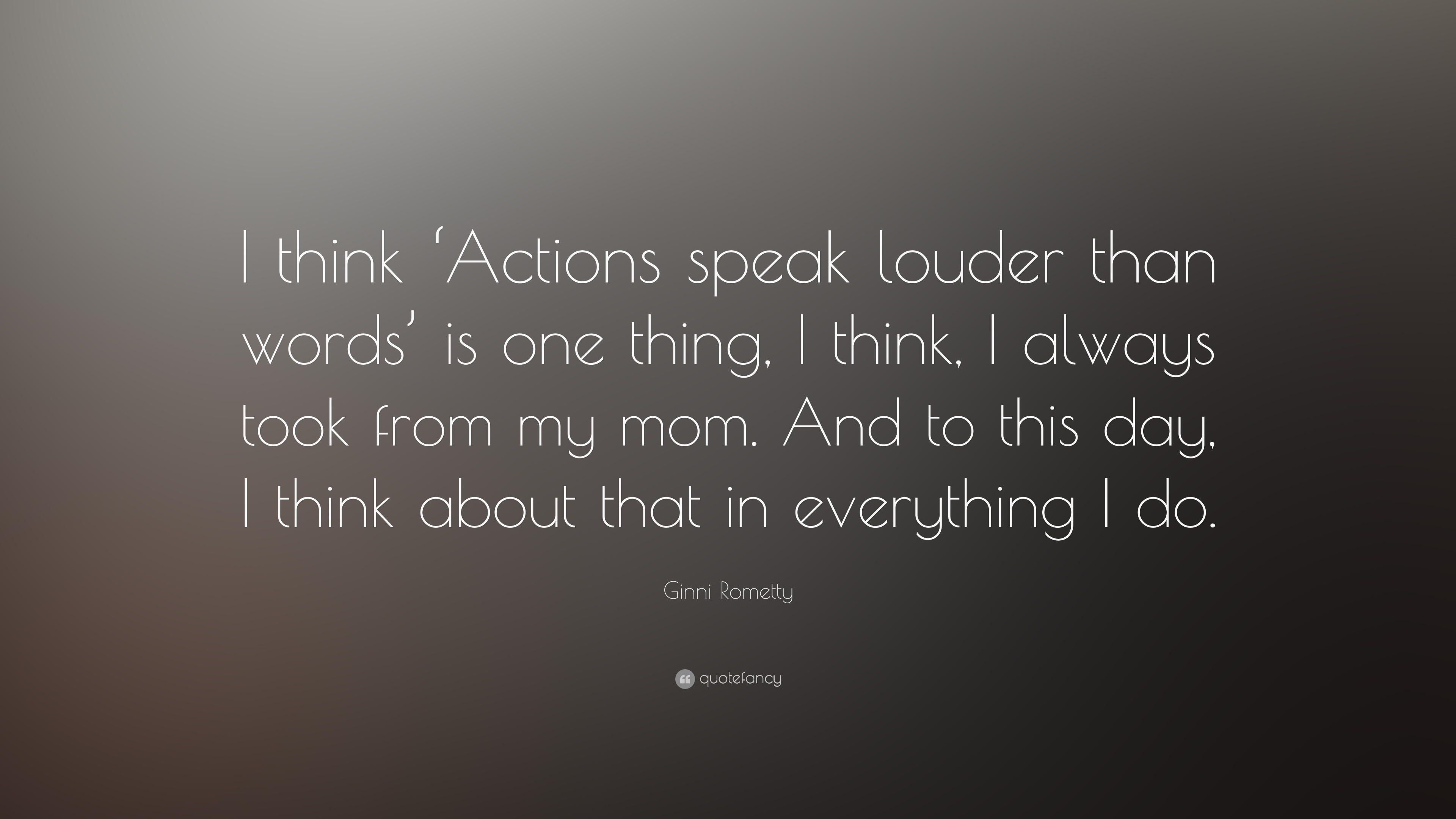 "Ginni Rometty Quote: ""I Think 'Actions Speak Louder Than"