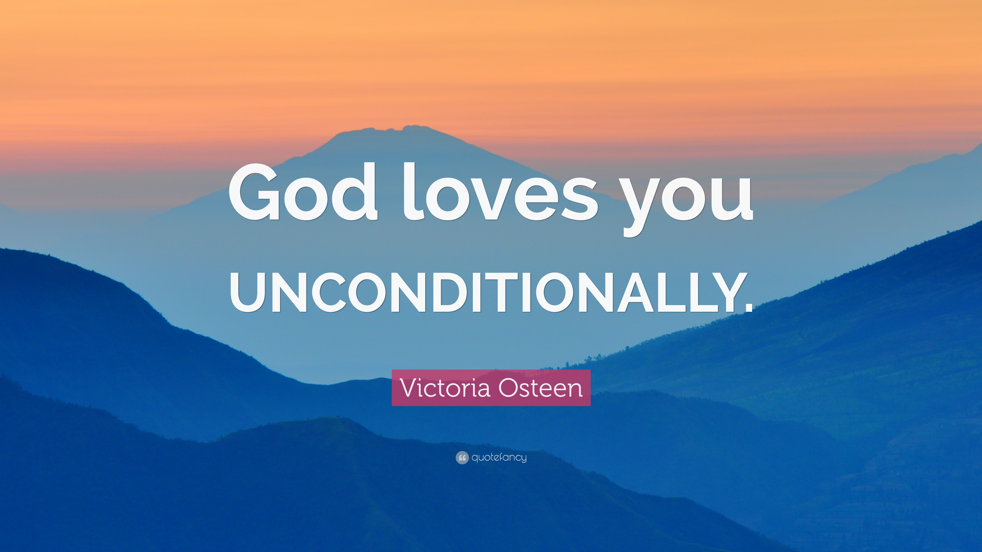 """Victoria Osteen Quote """"God loves you UNCONDITIONALLY """""""