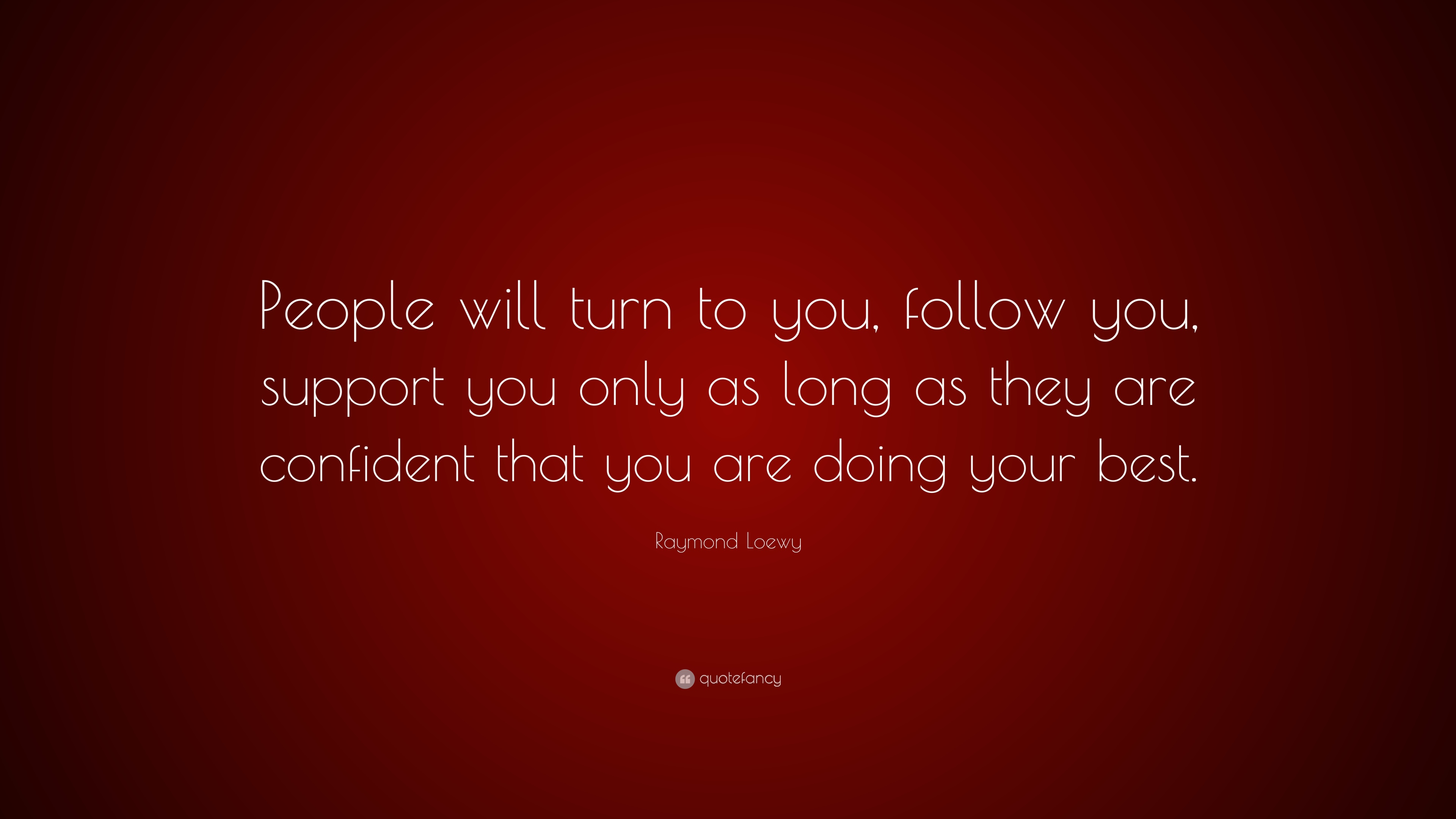 Raymond Loewy Quote People Will Turn To You Follow You Support