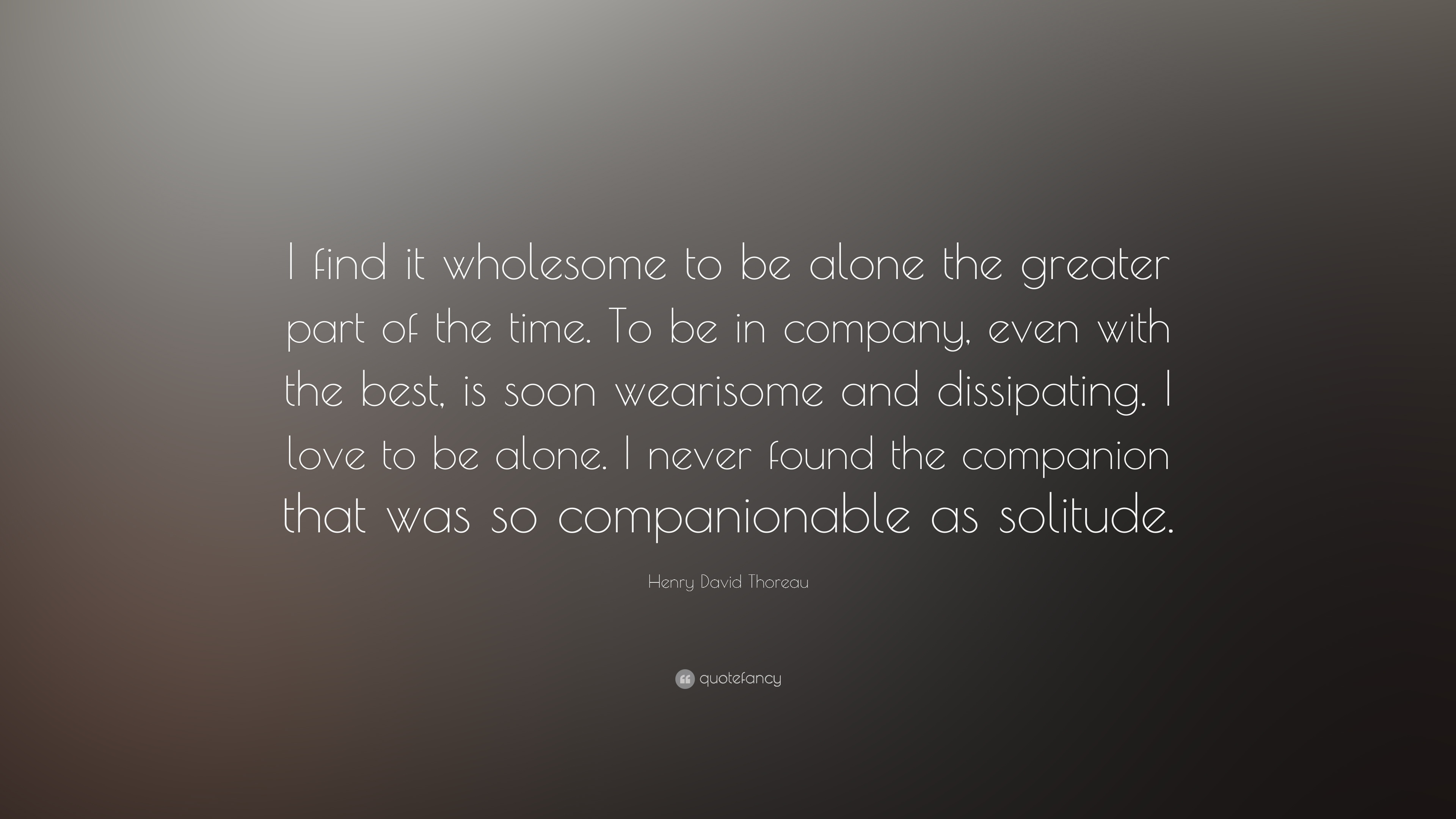 "Quotes On Solitude Henry David Thoreau Quote ""I Find It Wholesome To Be Alone The"