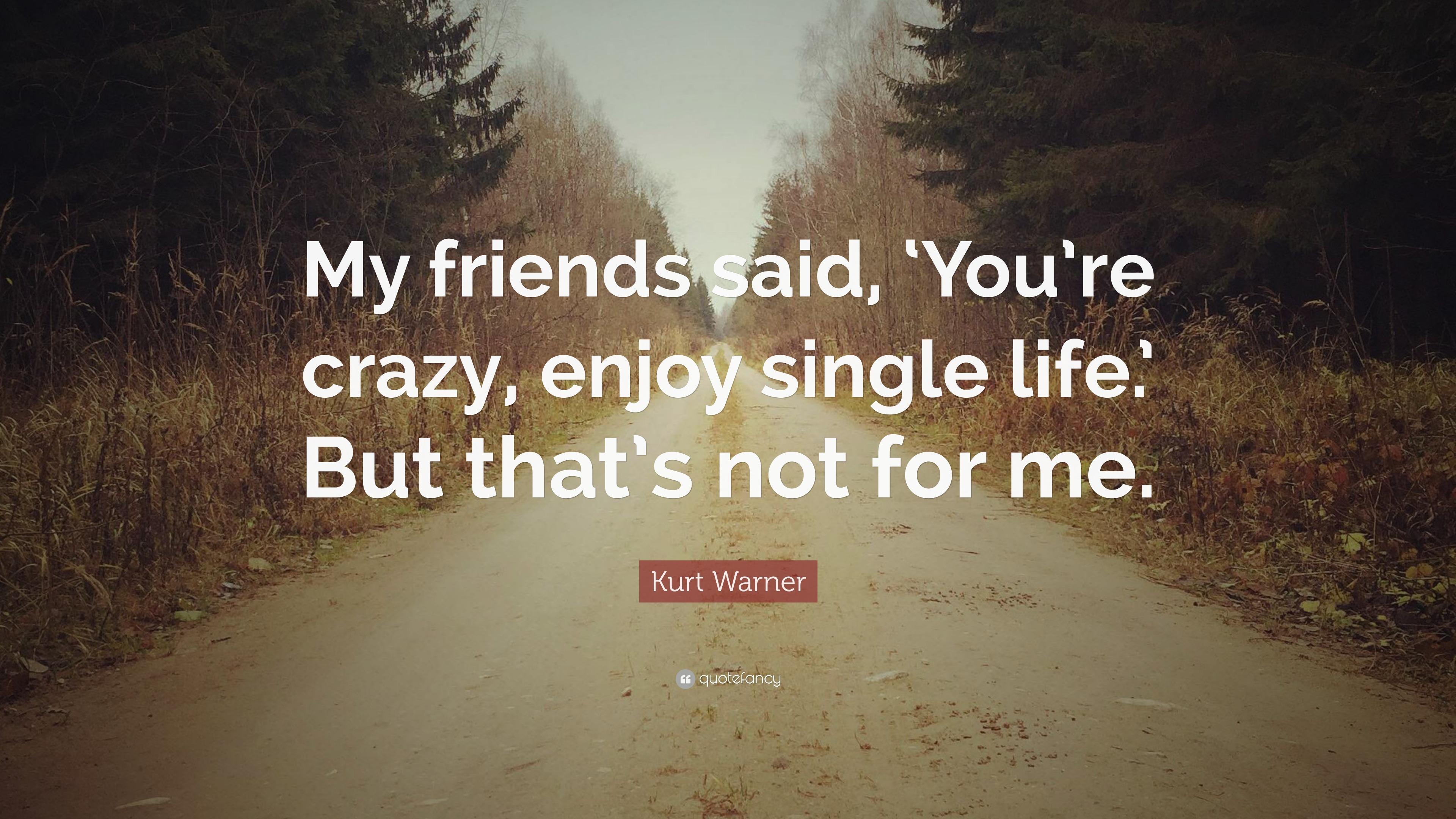 Kurt Warner Quote My Friends Said You Re Crazy Enjoy Single