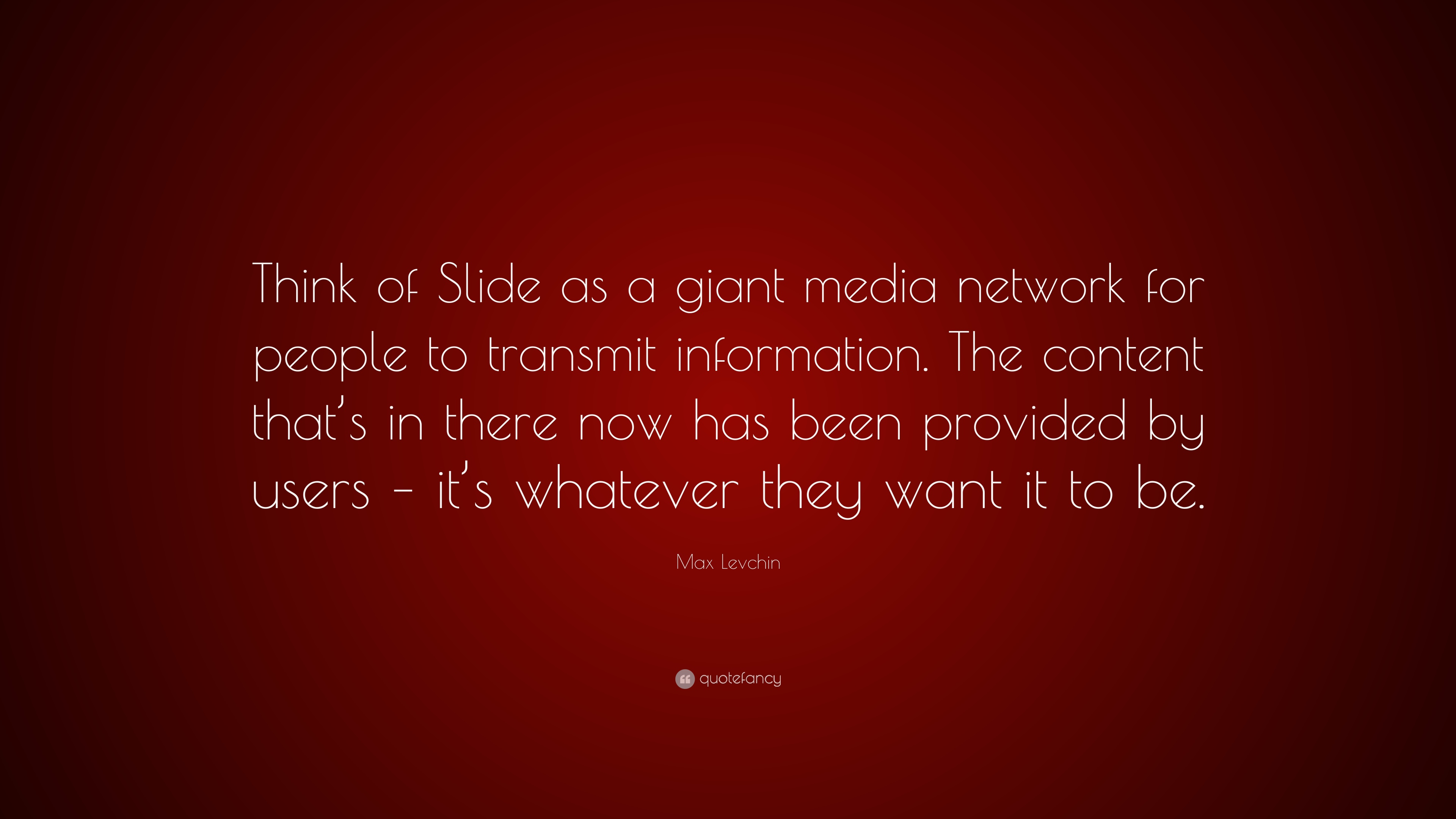 Max Levchin Quote Think Of Slide As A Giant Media Network For
