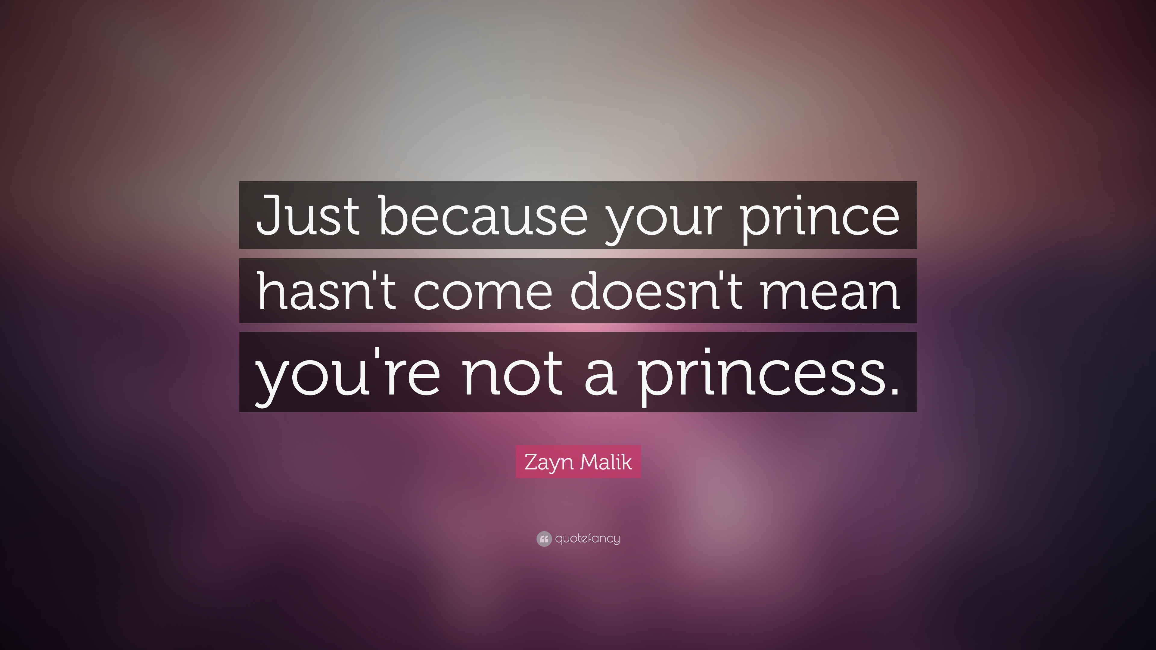 """Zayn Malik Quote: """"Just because your prince hasn\'t come ..."""