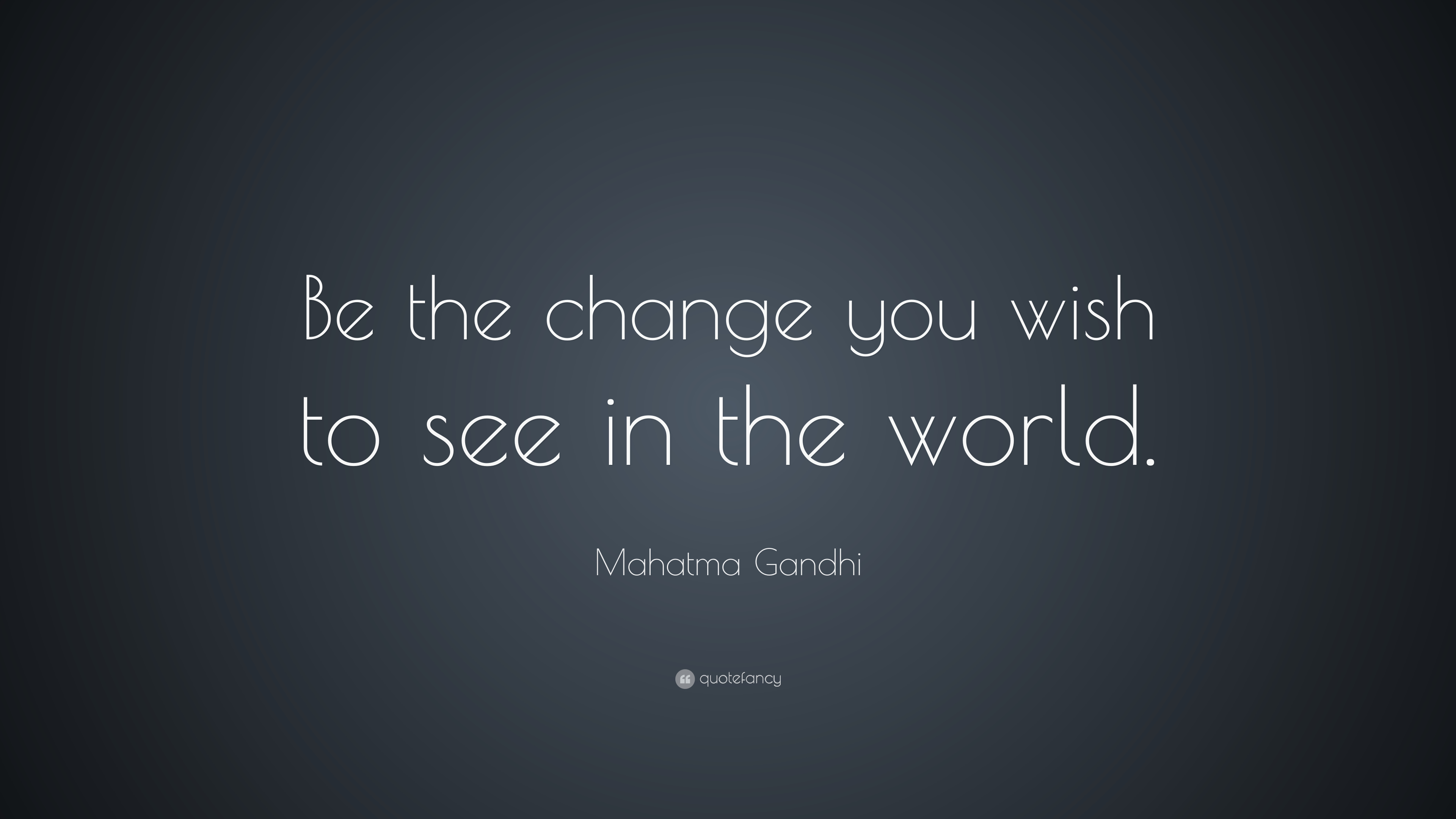 "Gandhi Quotes On Love Mahatma Gandhi Quote ""Be The Change That You Wish To See In The"