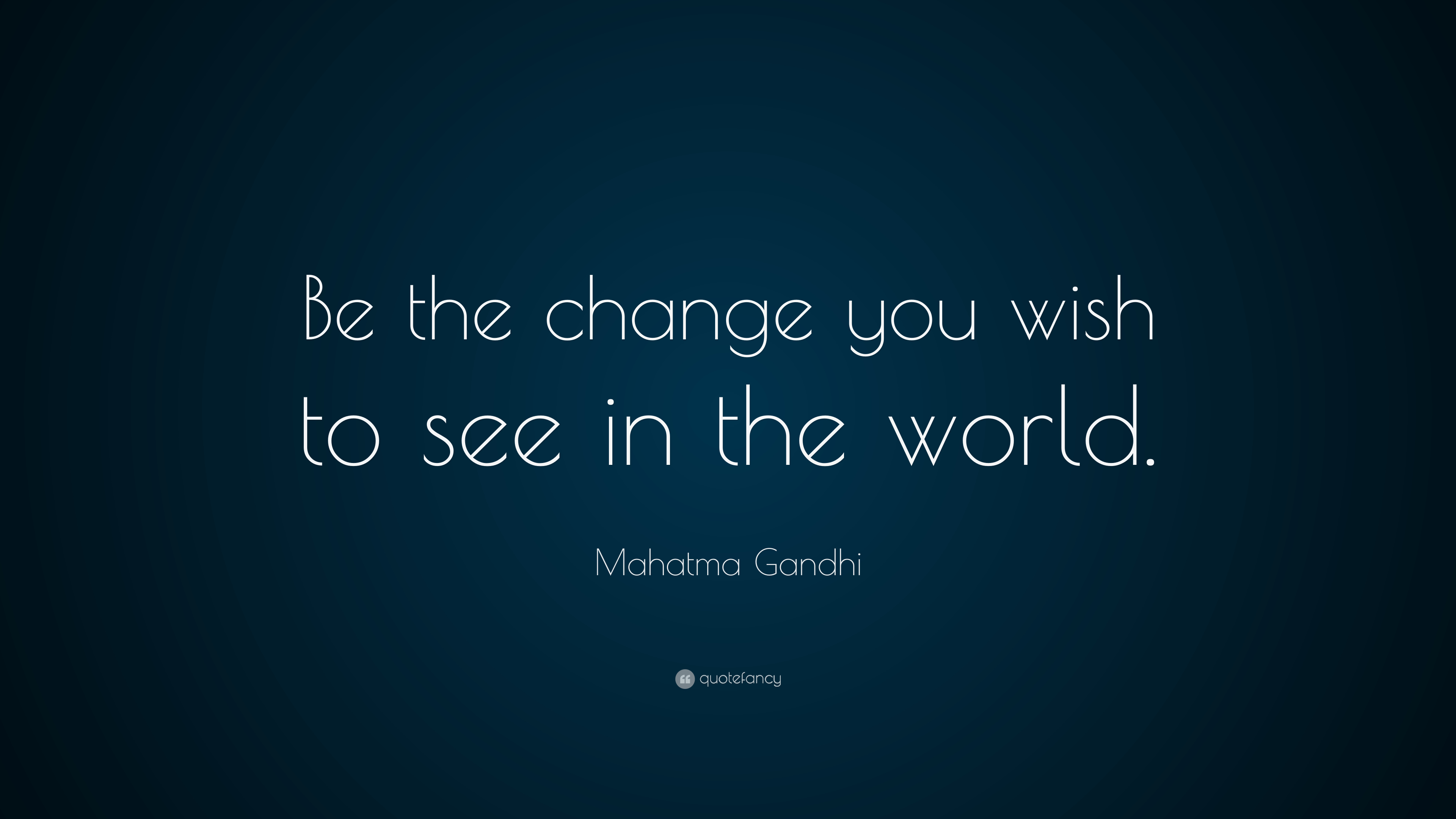 mahatma gandhi quote be the change that you wish to see in the world