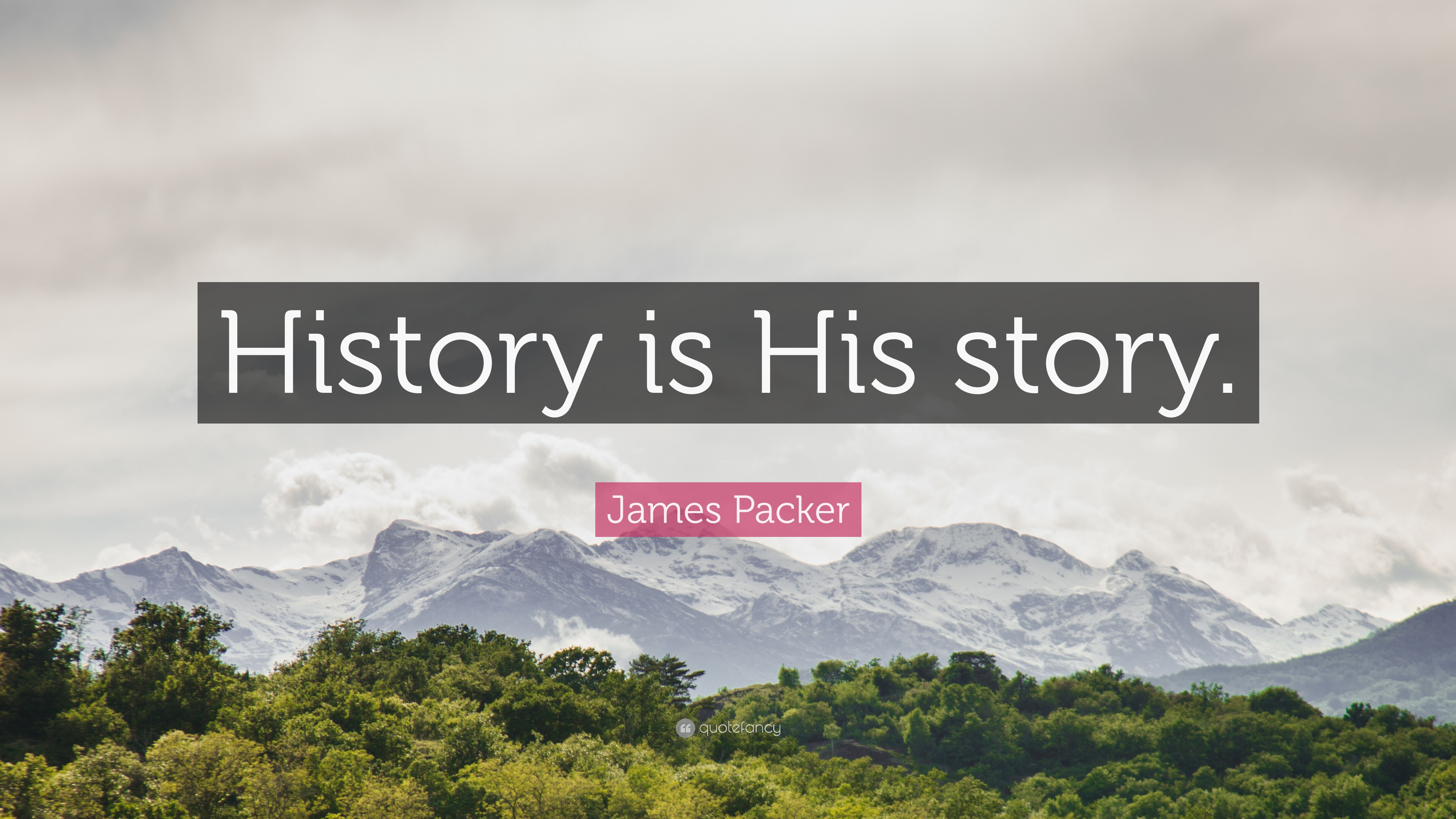 """James Packer Quote: """"History is His story."""" (12 wallpapers ..."""
