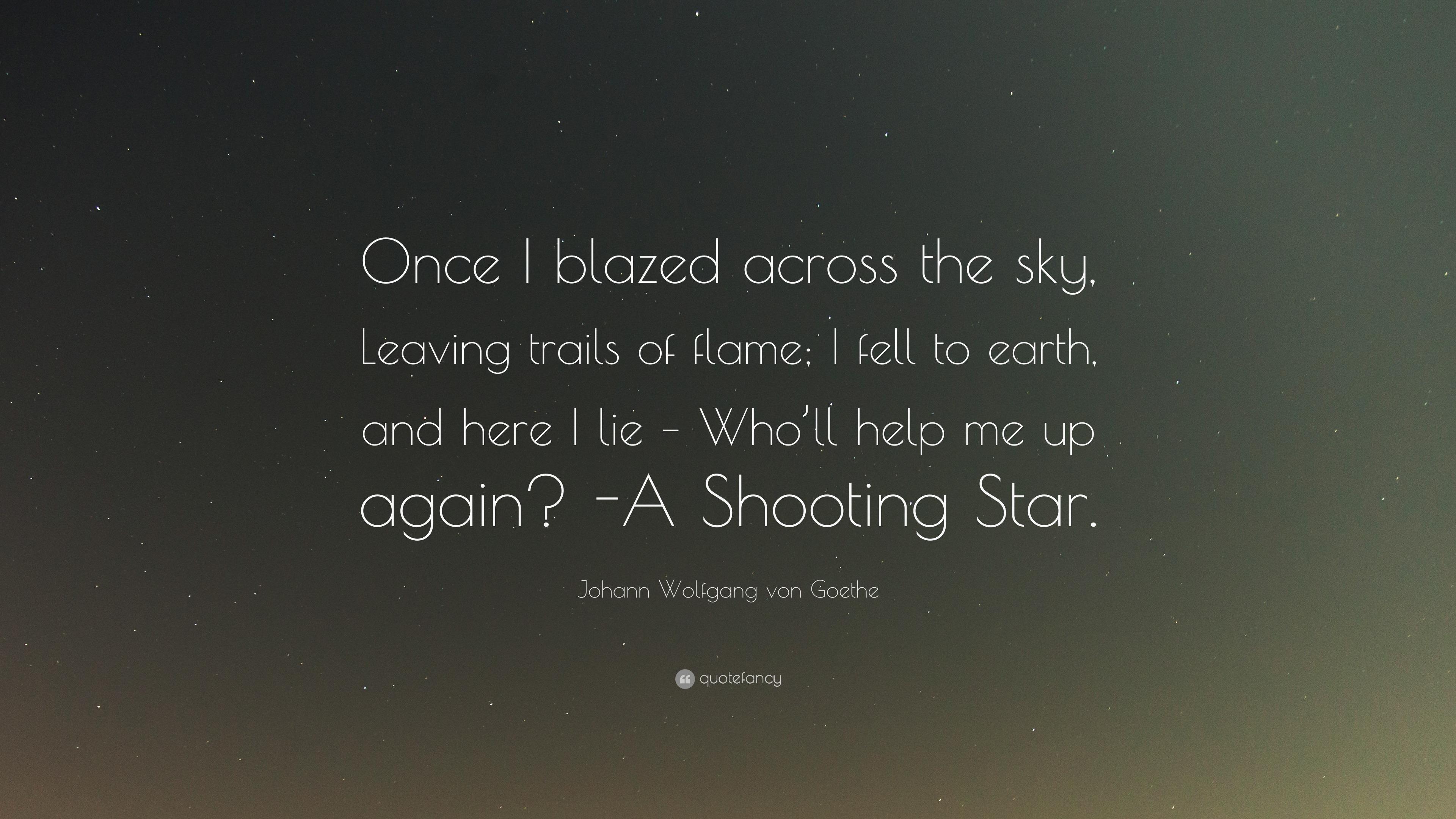 "Johann Wolfgang Von Goethe Quote: ""Once I Blazed Across"