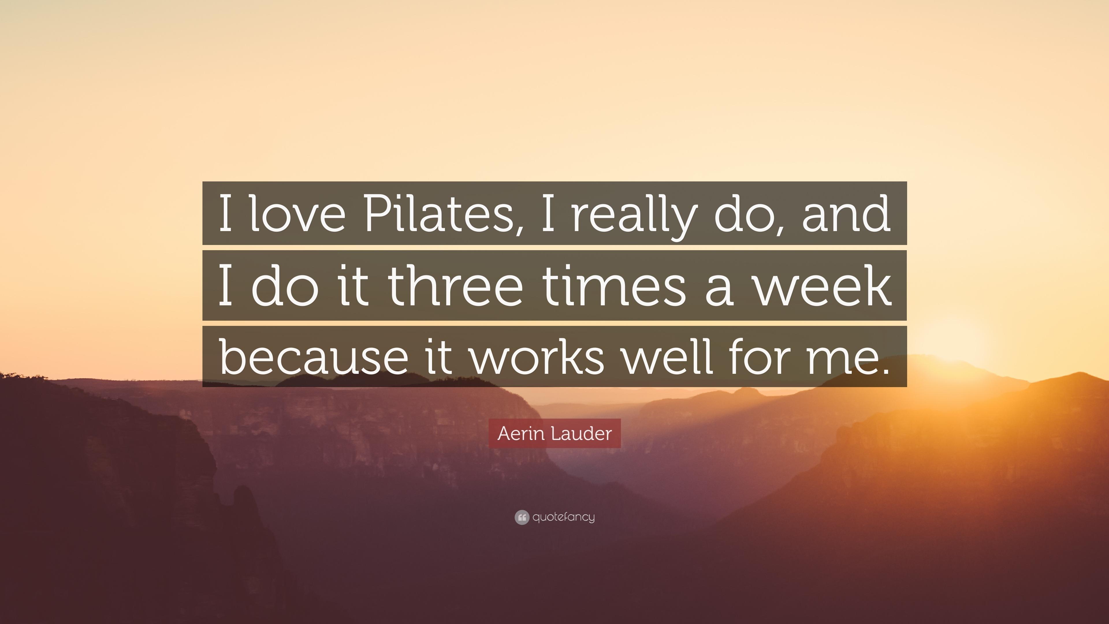 Aerin Lauder Quote I Love Pilates I Really Do And I Do It Three
