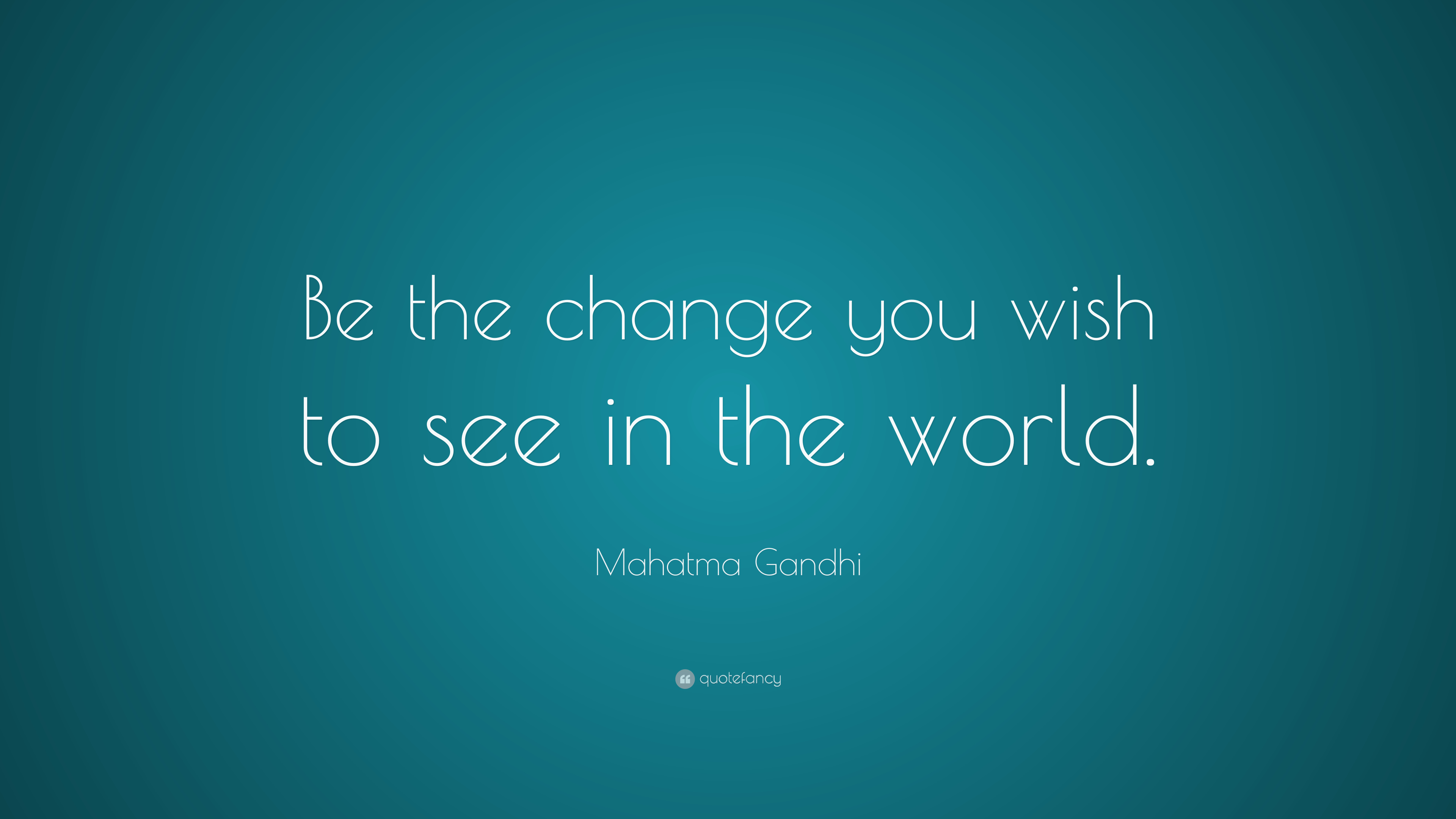 mahatma gandhi quote be the change that you wish to see