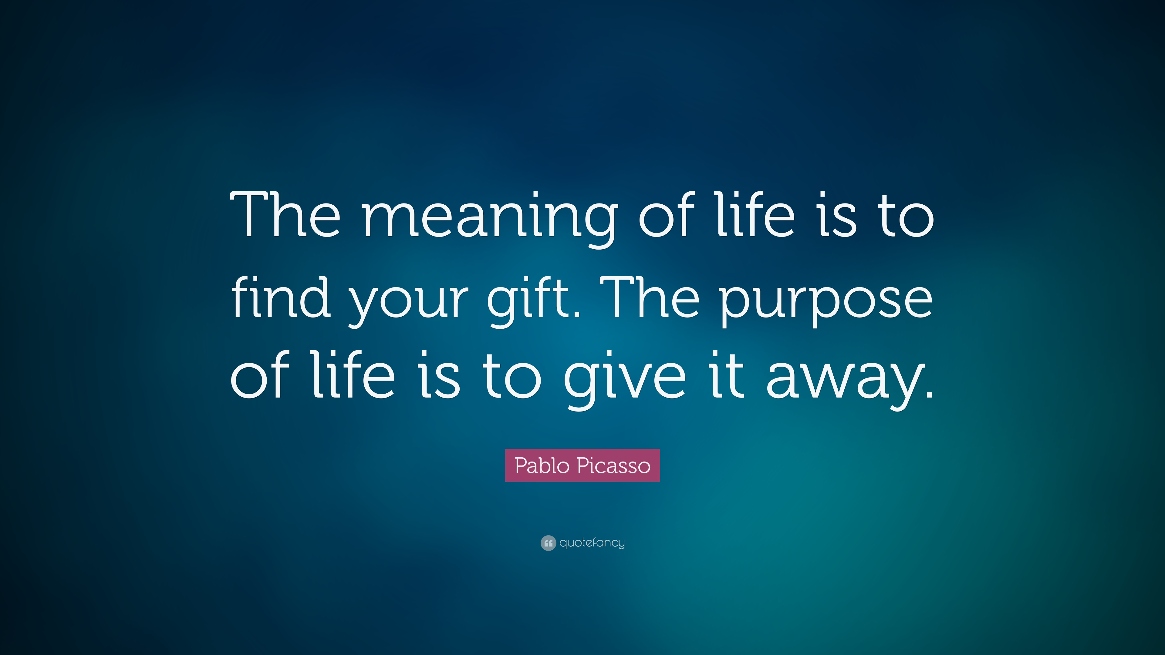 "Meaning Of Life Quotes Pablo Picasso Quote ""The Meaning Of Life Is To Find Your Gift"