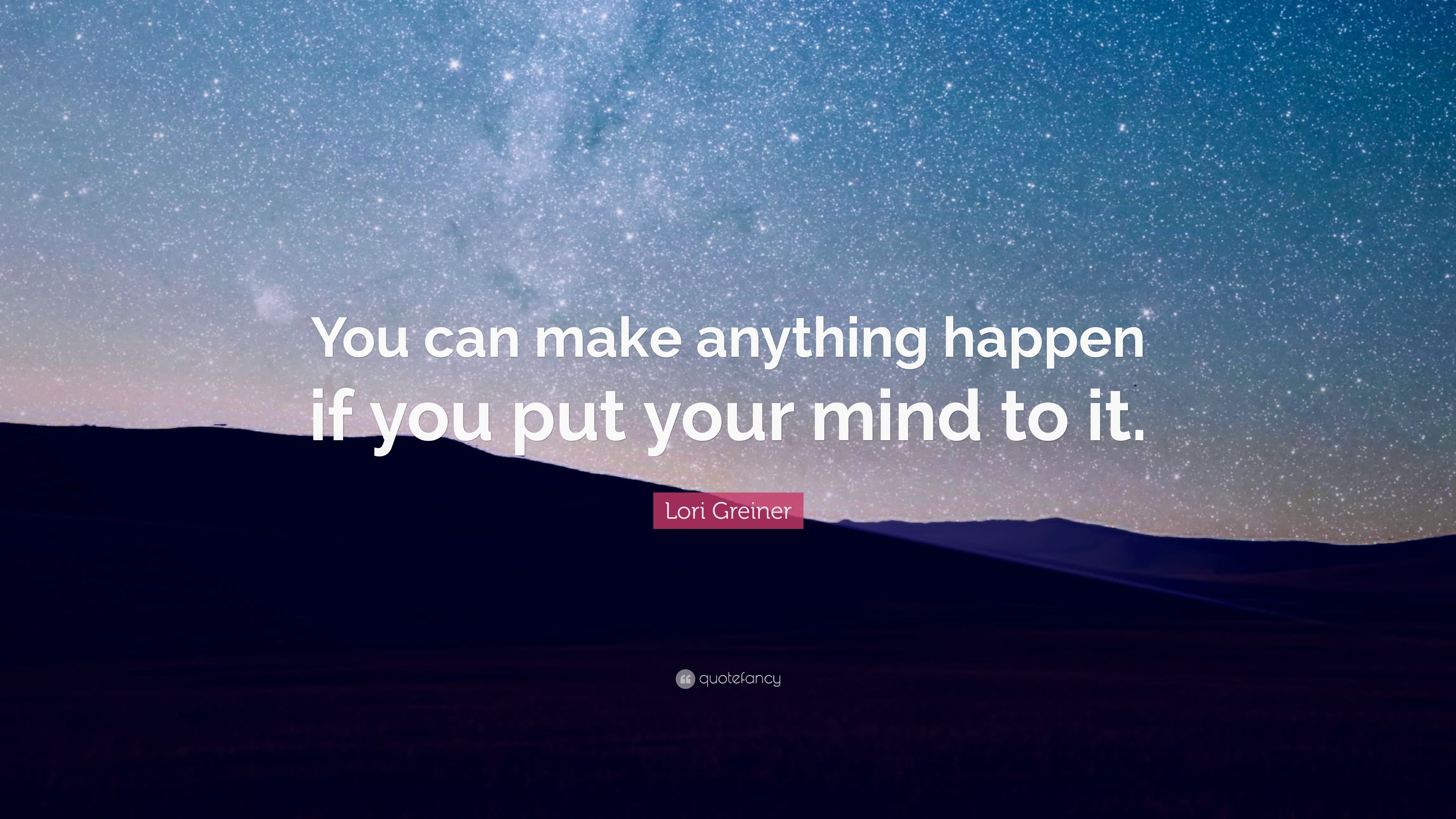 Lori Greiner Quote You Can Make Anything Happen If You Put Your