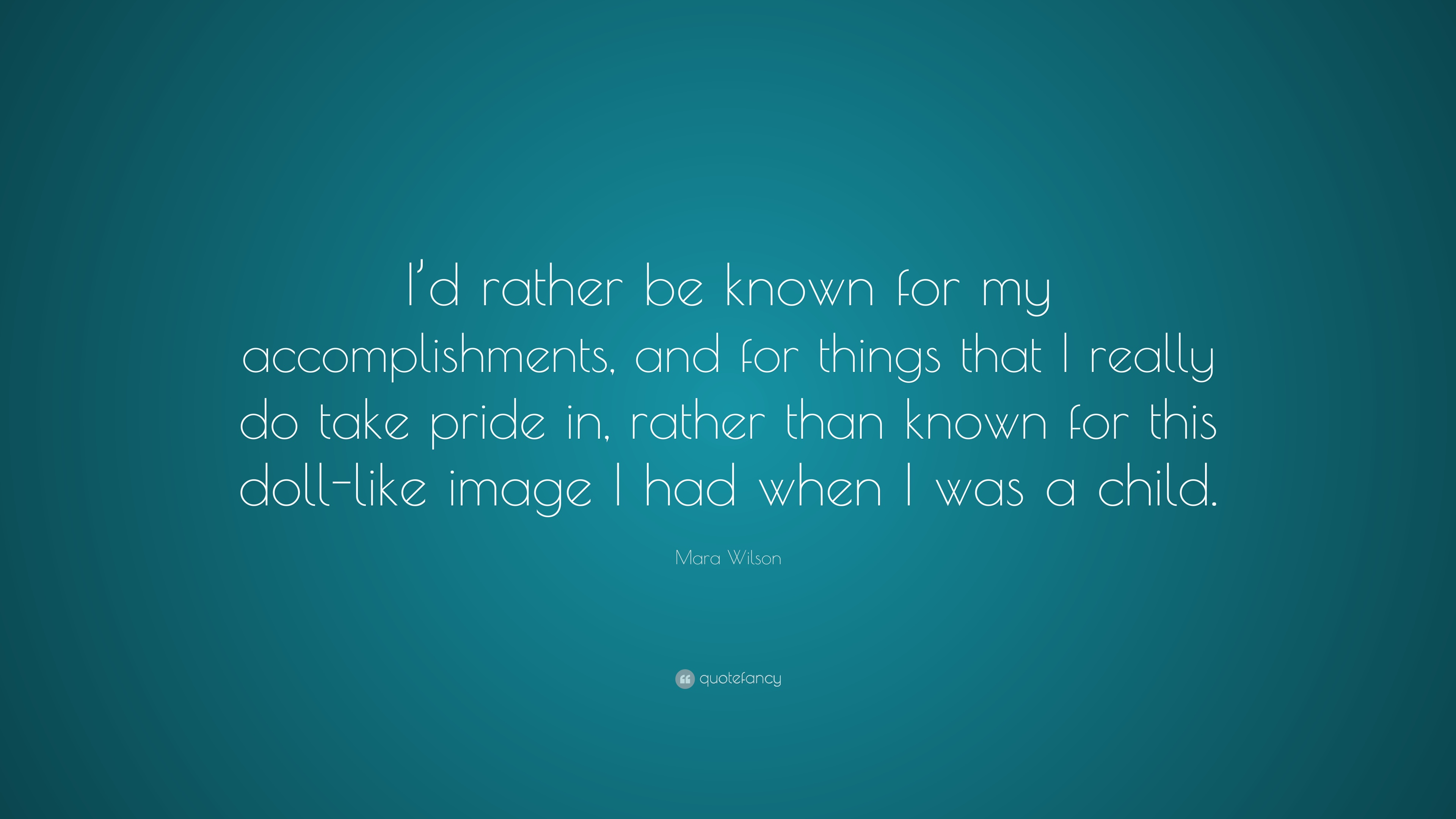 mara wilson quote i d rather be known for my accomplishments mara wilson quote i d rather be known for my accomplishments and