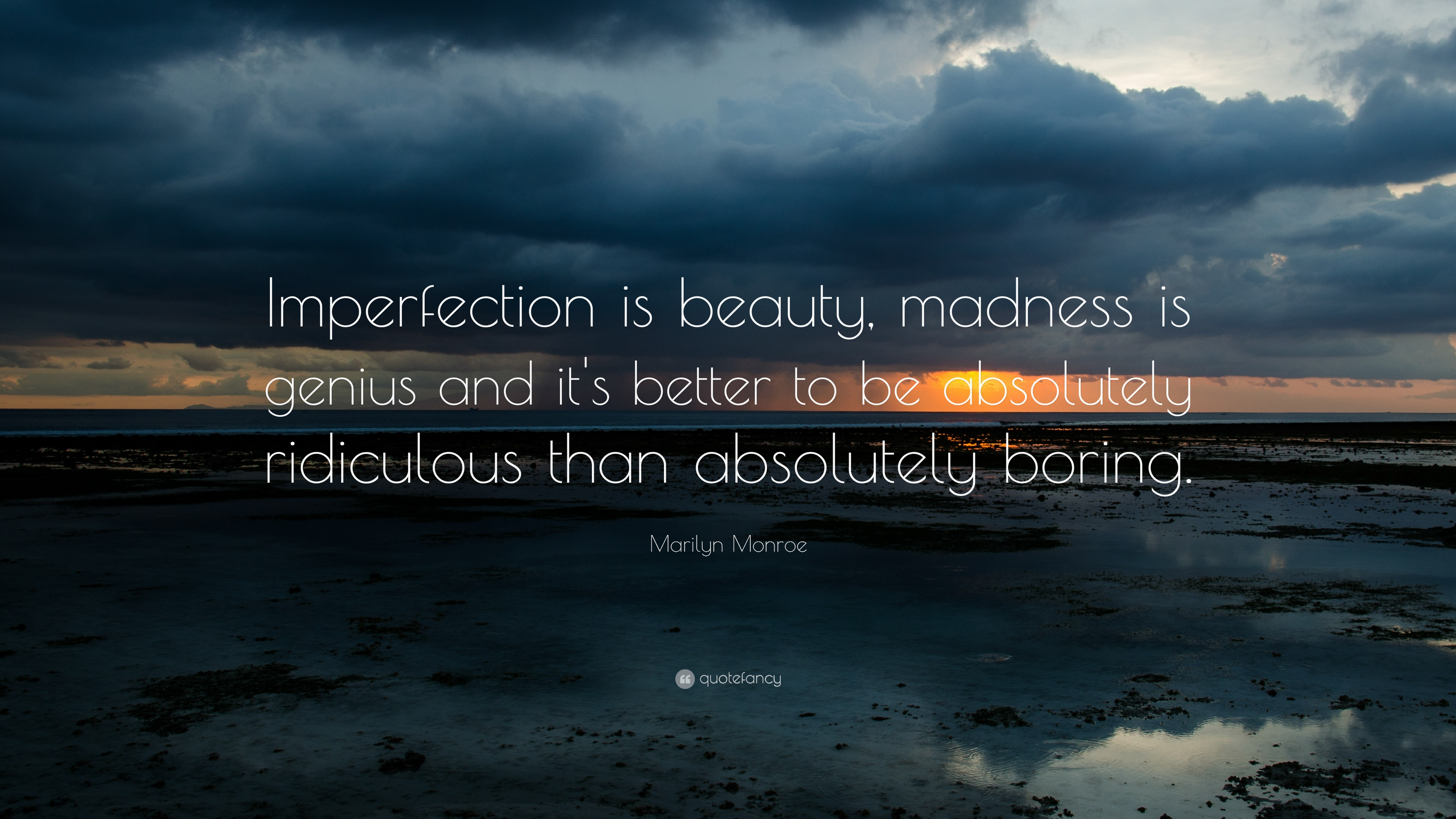 Beauty Quotes Imperfection Is Madness Genius And Its Better To Be