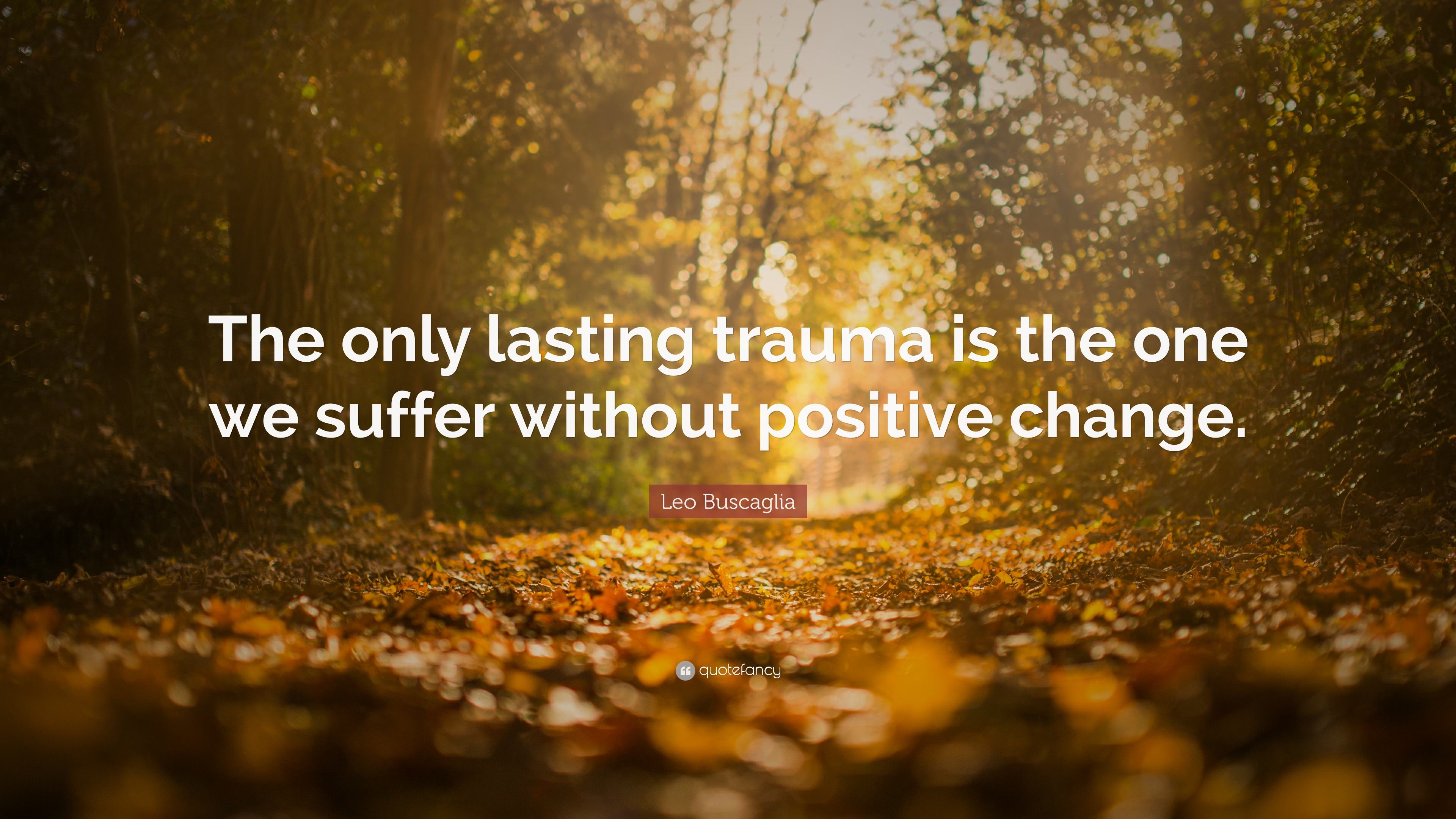 Awesome Leo Buscaglia Quote: U201cThe Only Lasting Trauma Is The One We Suffer Without  Positive