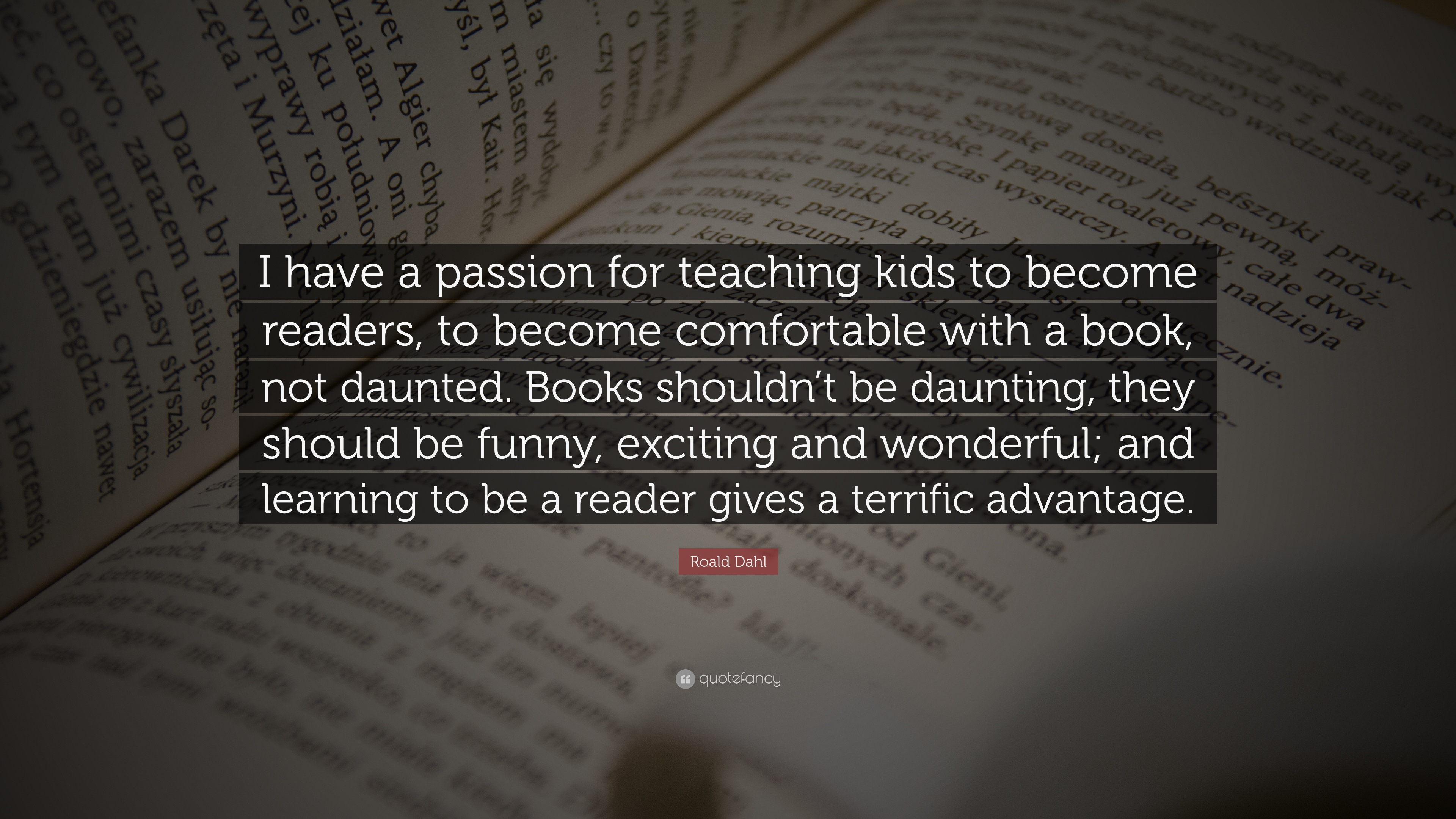 "A Passion For roald dahl quote: ""i have a passion for teaching kids to"