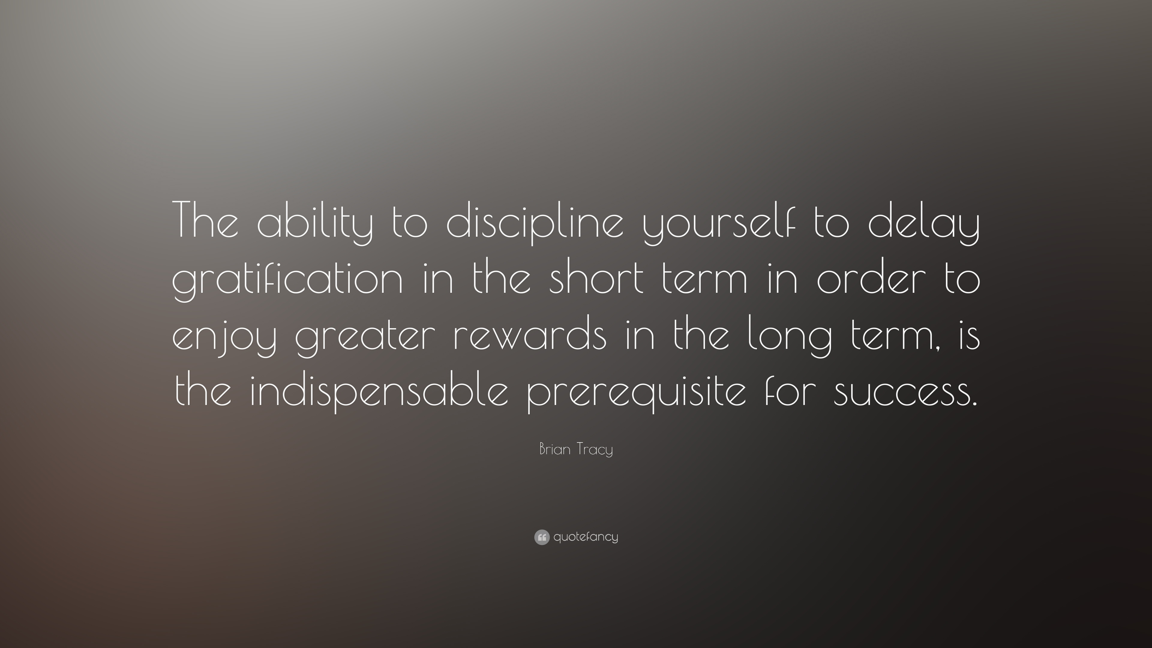 "Short Success Quotes Brian Tracy Quote ""The Ability To Discipline Yourself To Delay"