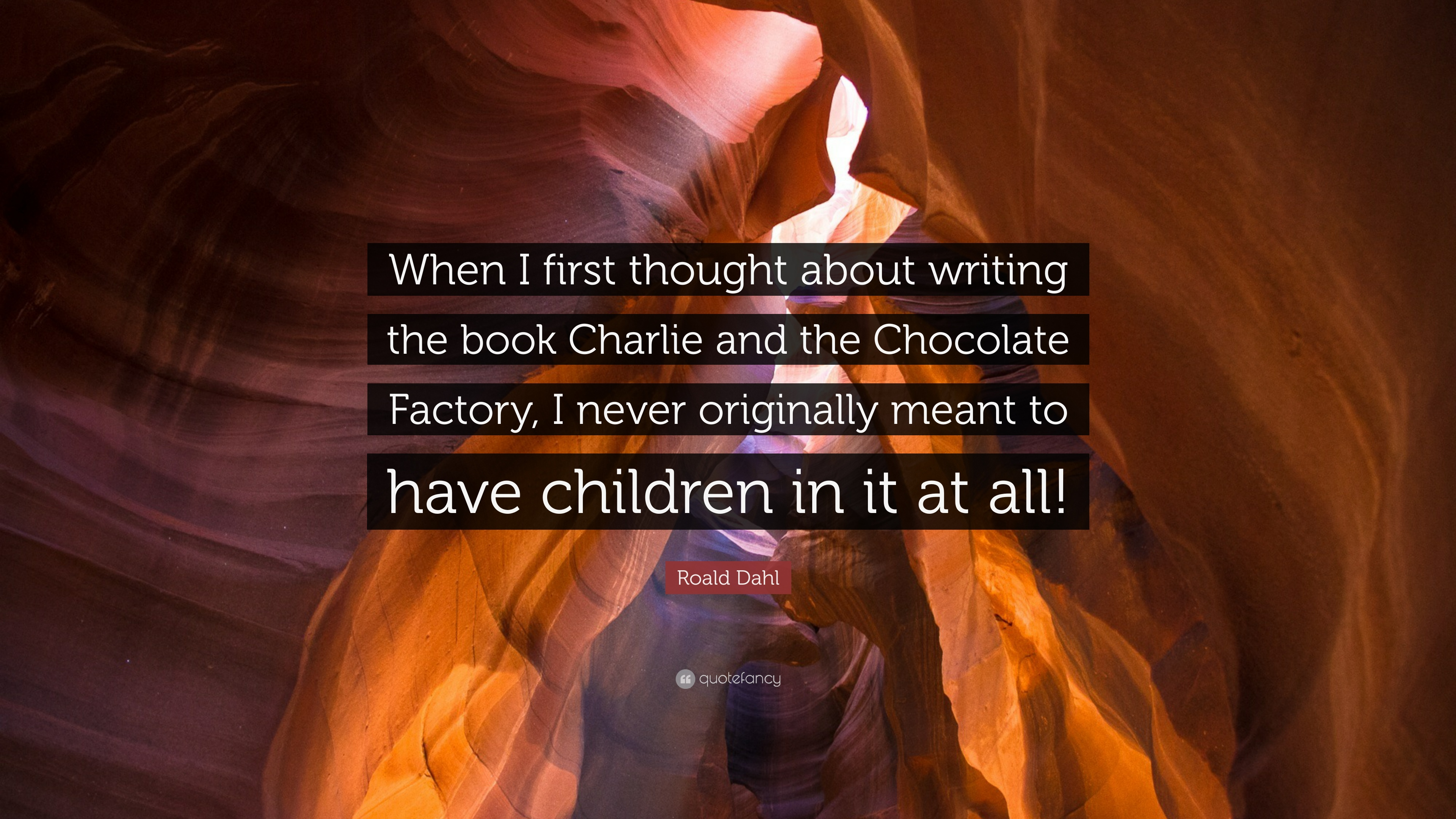when was charlie and the chocolate factory written roald dahl s  roald dahl quote when i first thought about writing the book roald dahl quote when i