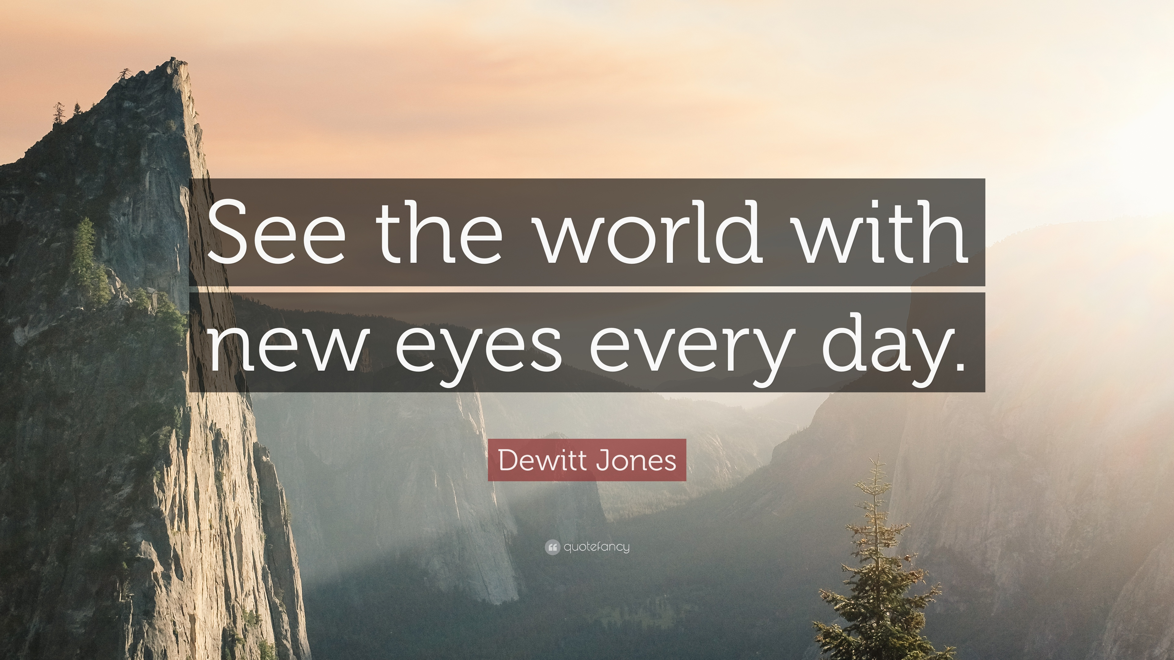 "New Eyes Quotes Image Quotes At Hippoquotes Com: Dewitt Jones Quote: ""See The World With New Eyes Every Day"