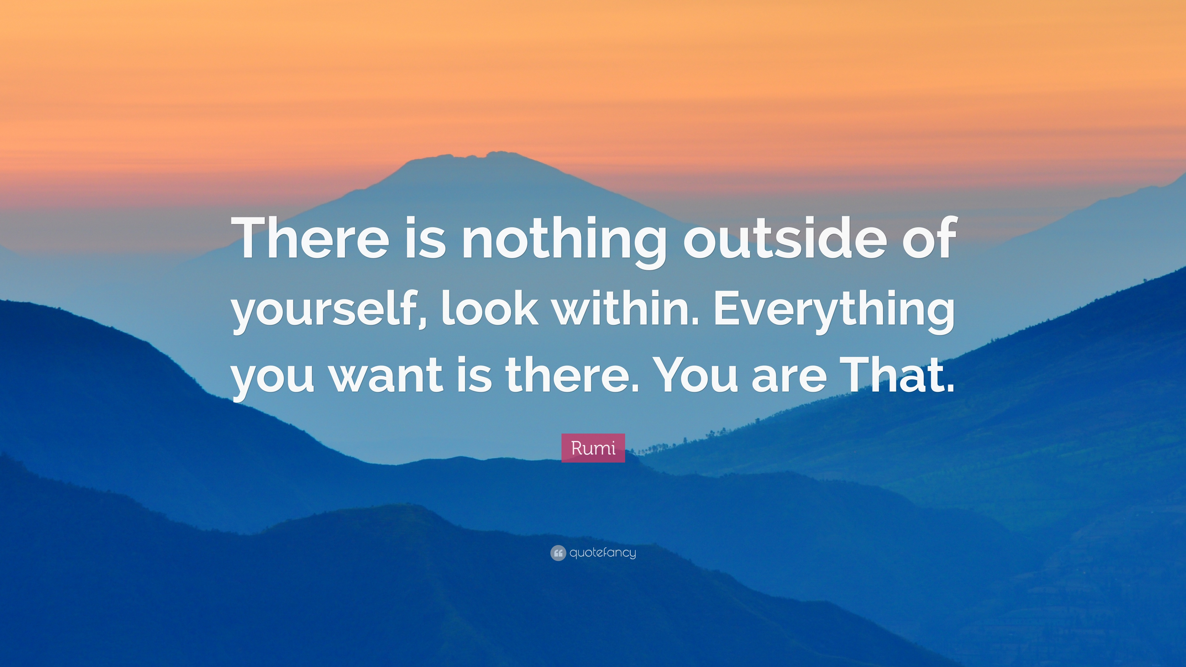 Rumi Quote There Is Nothing Outside Of Yourself Look Within Everything You Want Is There You Are That 10 Wallpapers Quotefancy