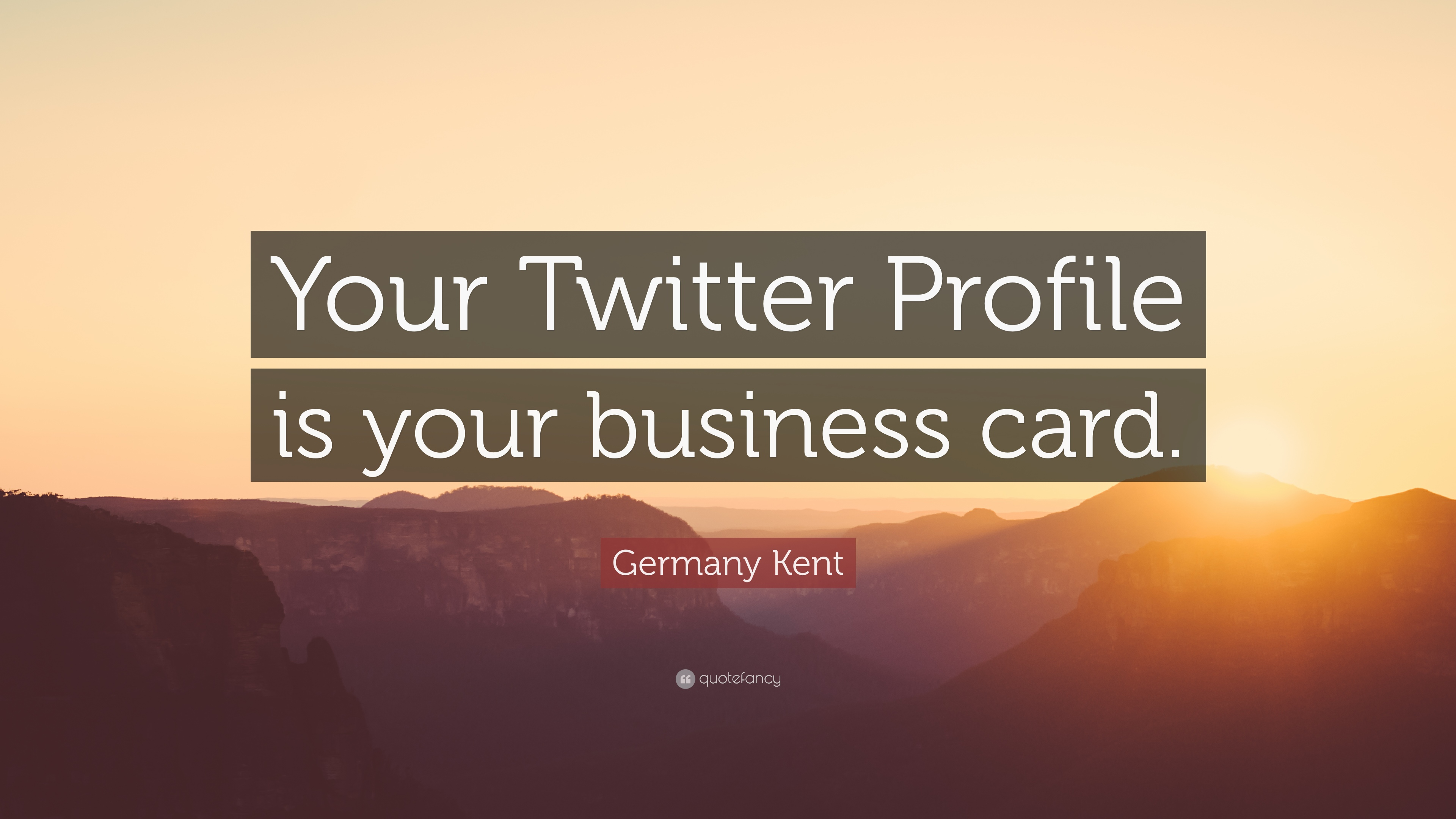 """Germany Kent Quote: """"Your Twitter Profile is your business card."""" (7 ..."""