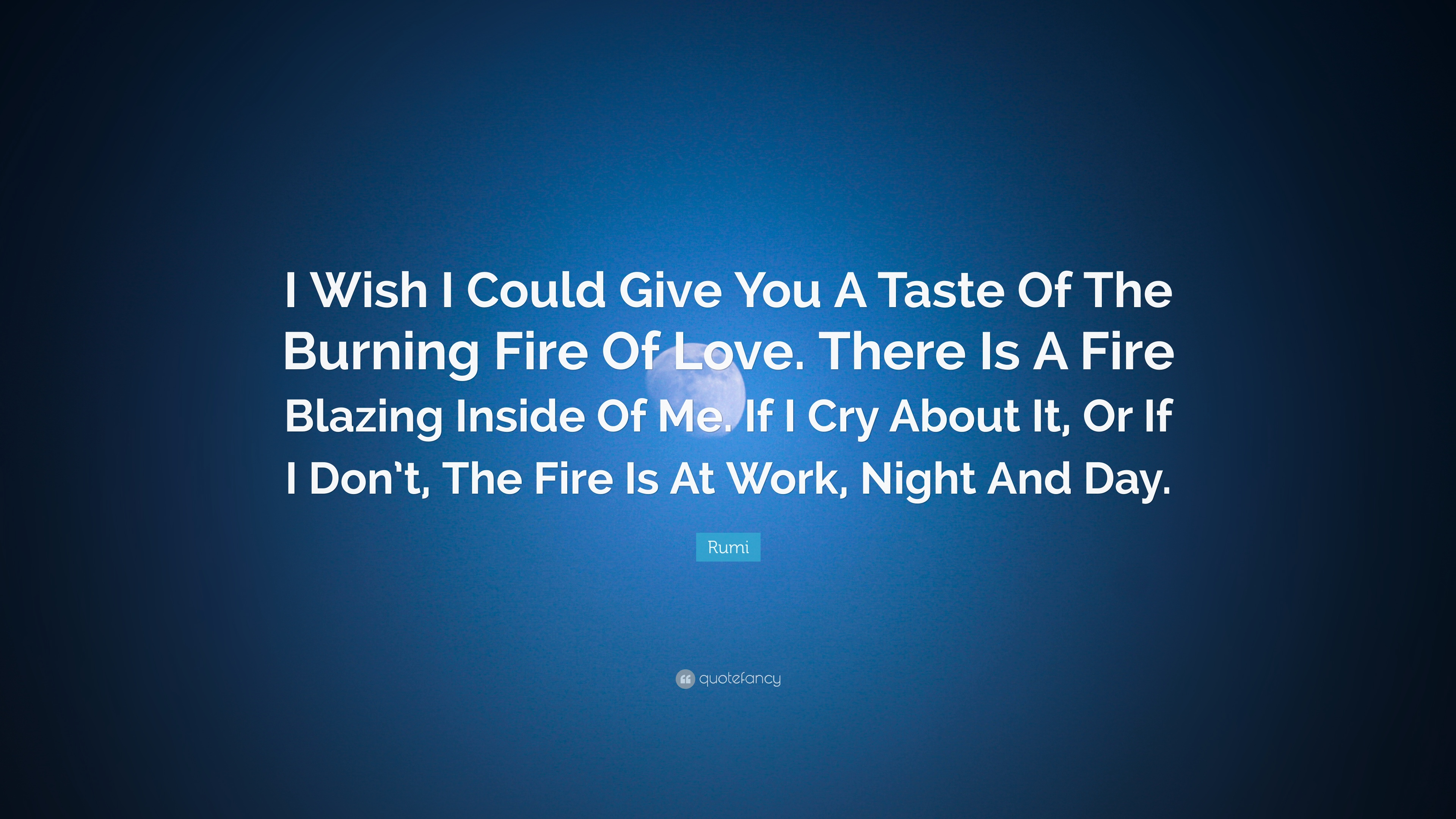 Rumi Quote I Wish I Could Give You A Taste Of The Burning Fire Of