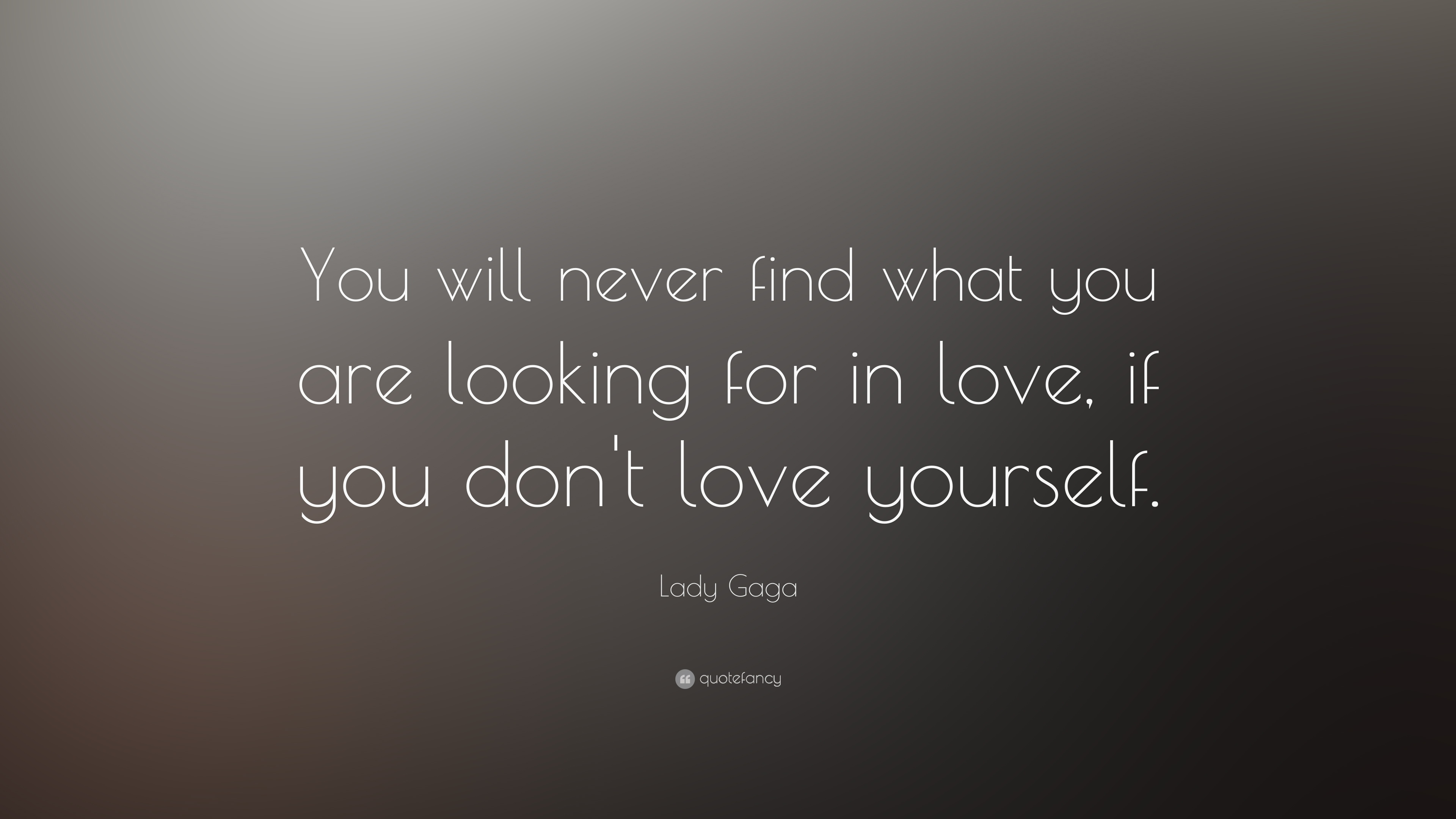 "Quote About Looking For Love Lady Gaga Quote ""You Will Never Find What You Are Looking For In"