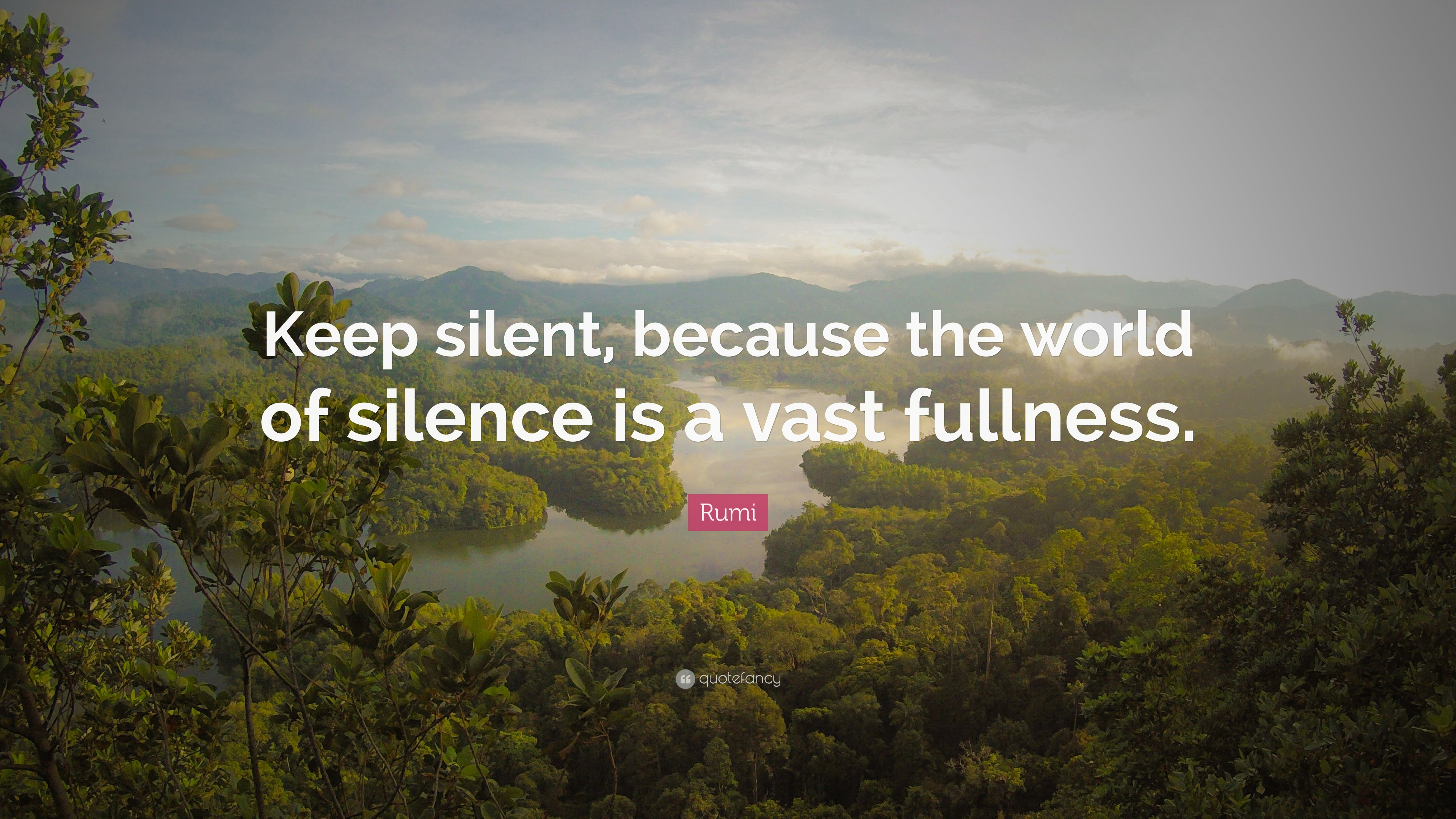 Rumi Quote Keep Silent Because The World Of Silence Is A Vast