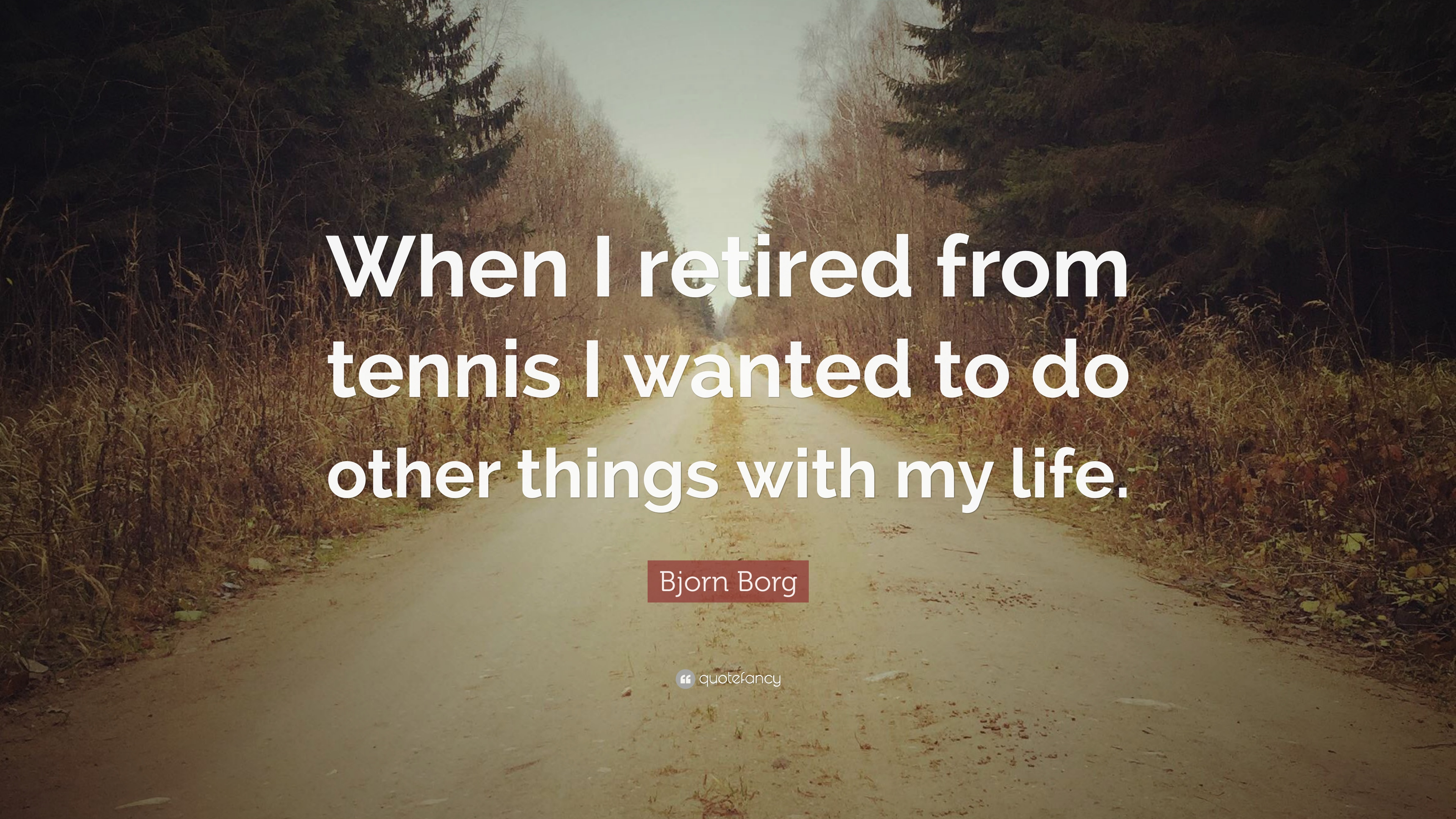 Bjorn borg quote when i retired from tennis i wanted to - We are the borg quote ...