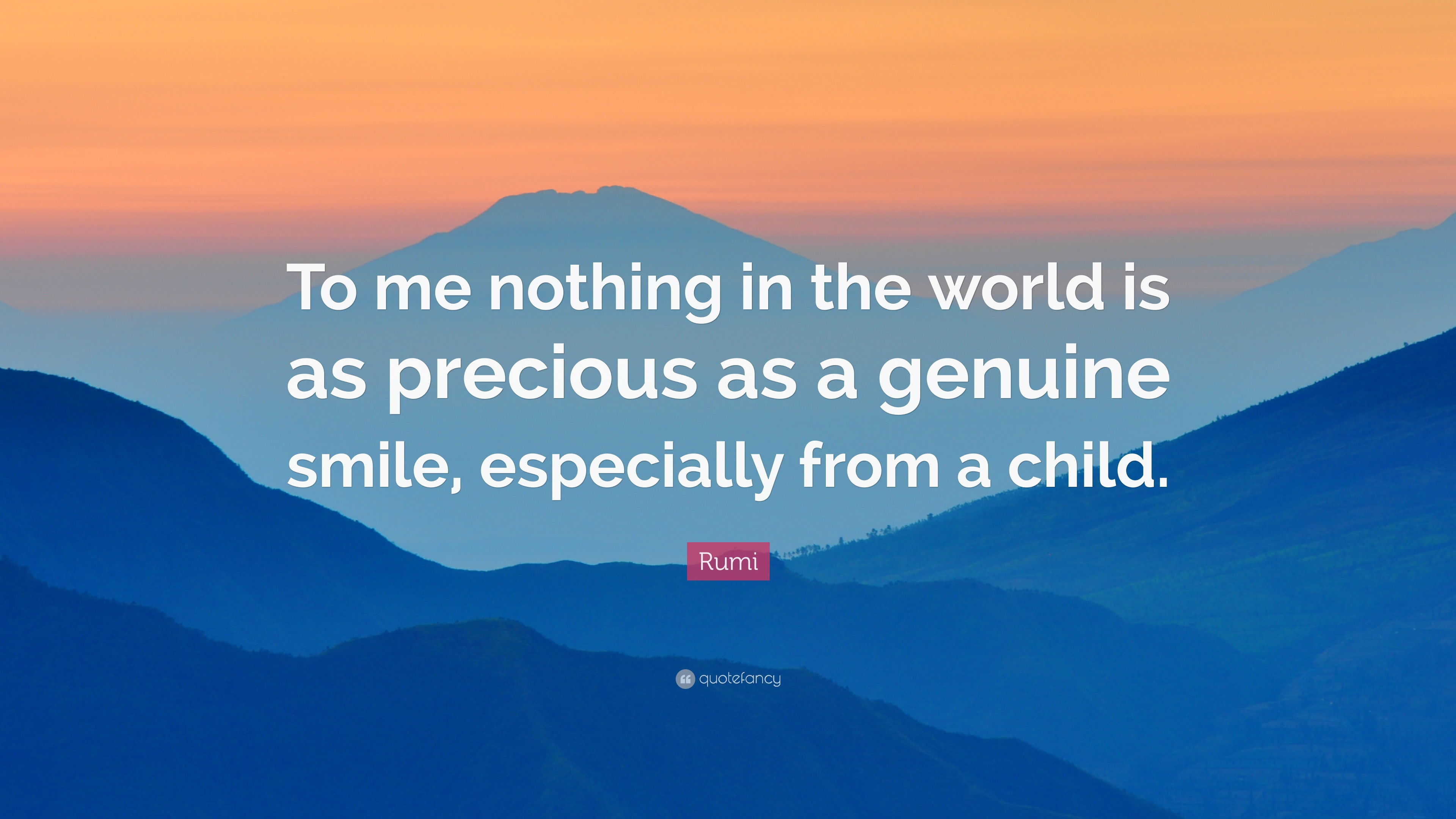 Rumi Quote To Me Nothing In The World Is As Precious As A Genuine