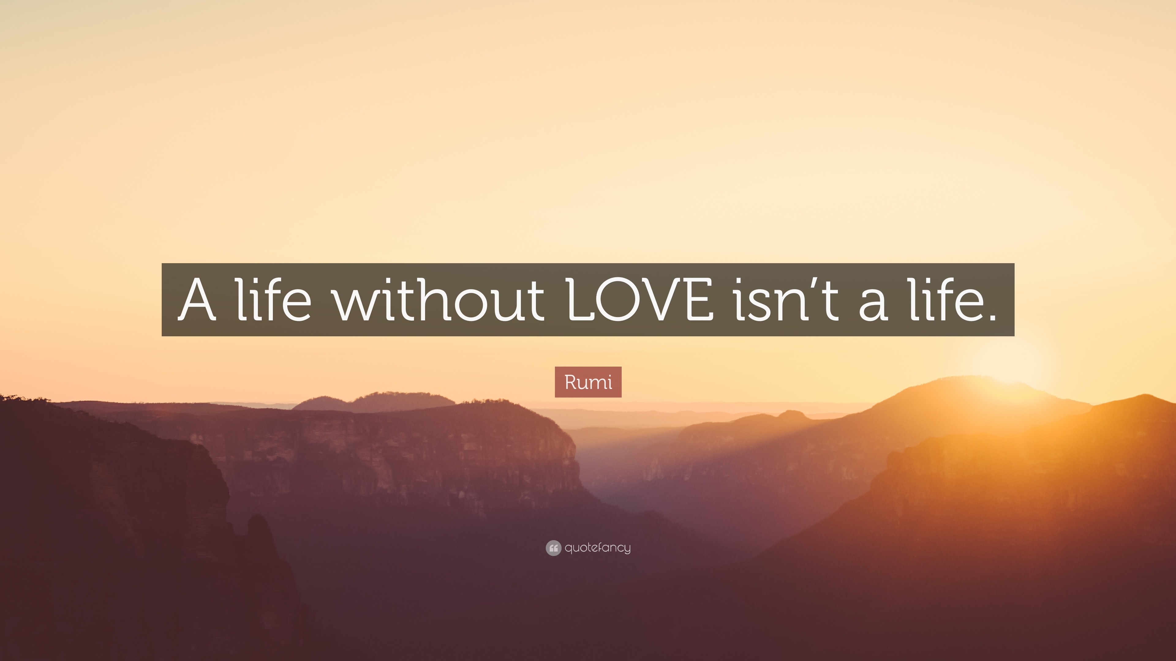 """Rumi Quote """"A life without LOVE isn t a life """""""