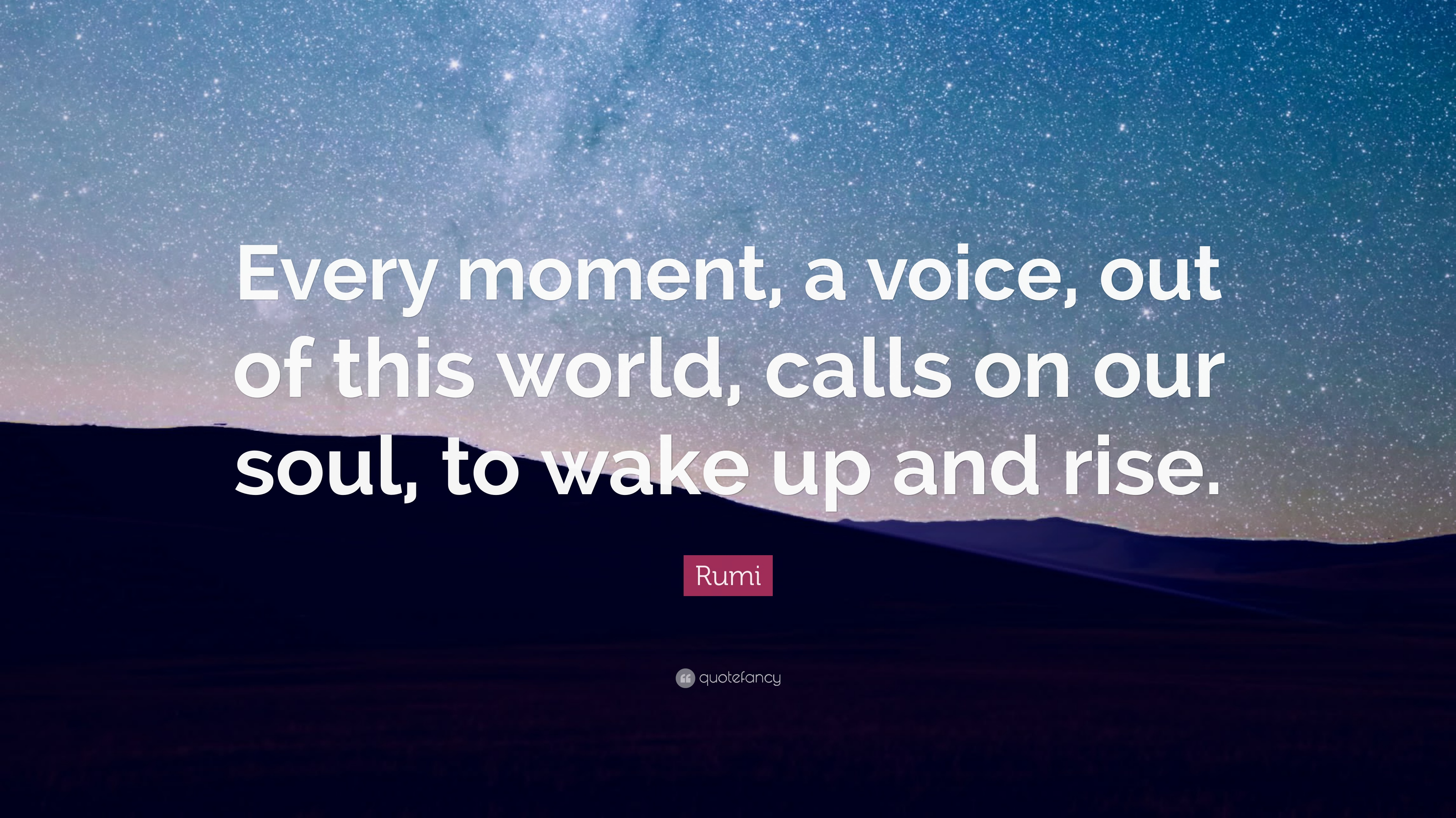 Rumi Quote Every Moment A Voice Out Of This World Calls On Our