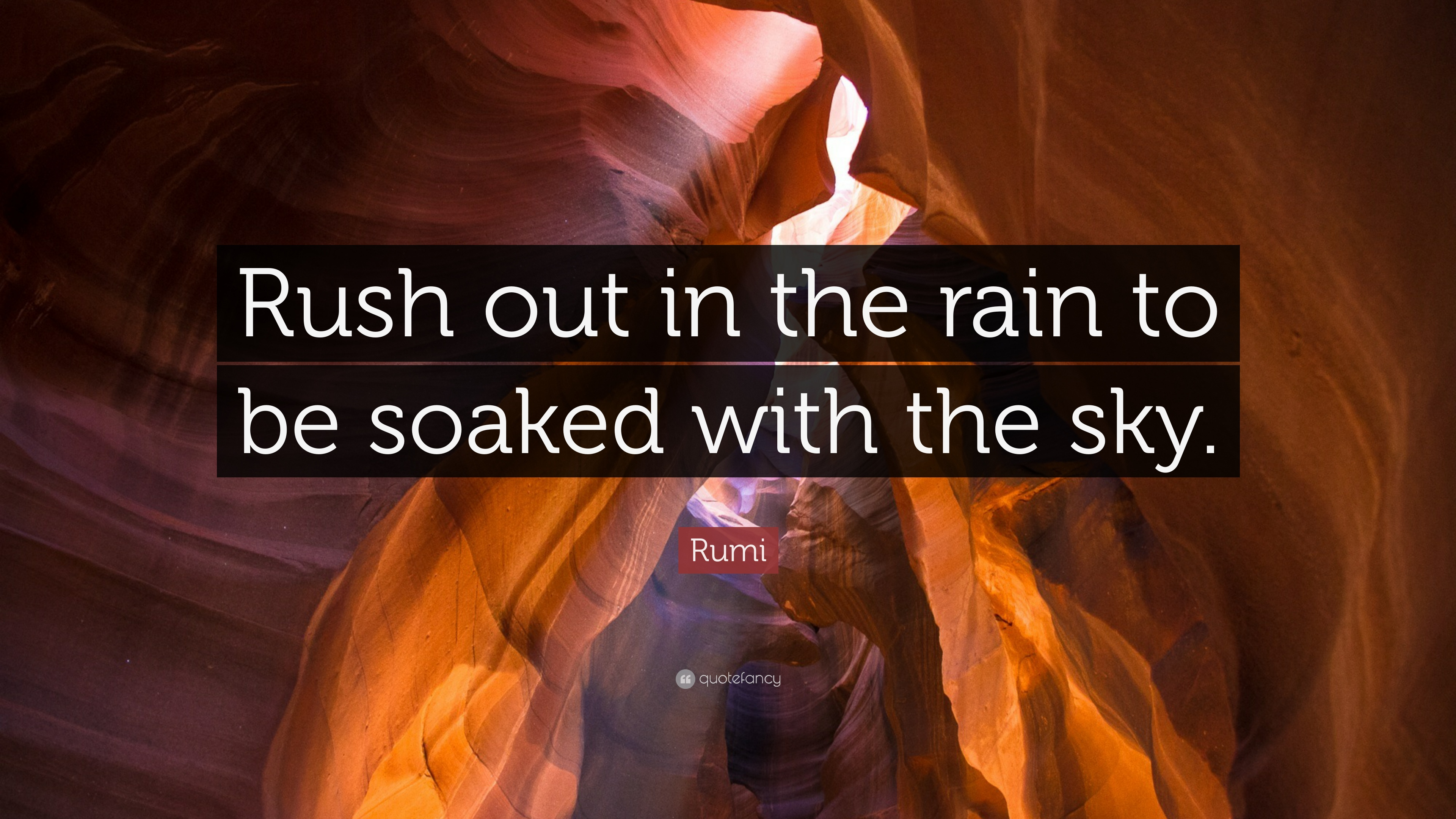 Rumi Quote Rush Out In The Rain To Be Soaked With The Sky 10