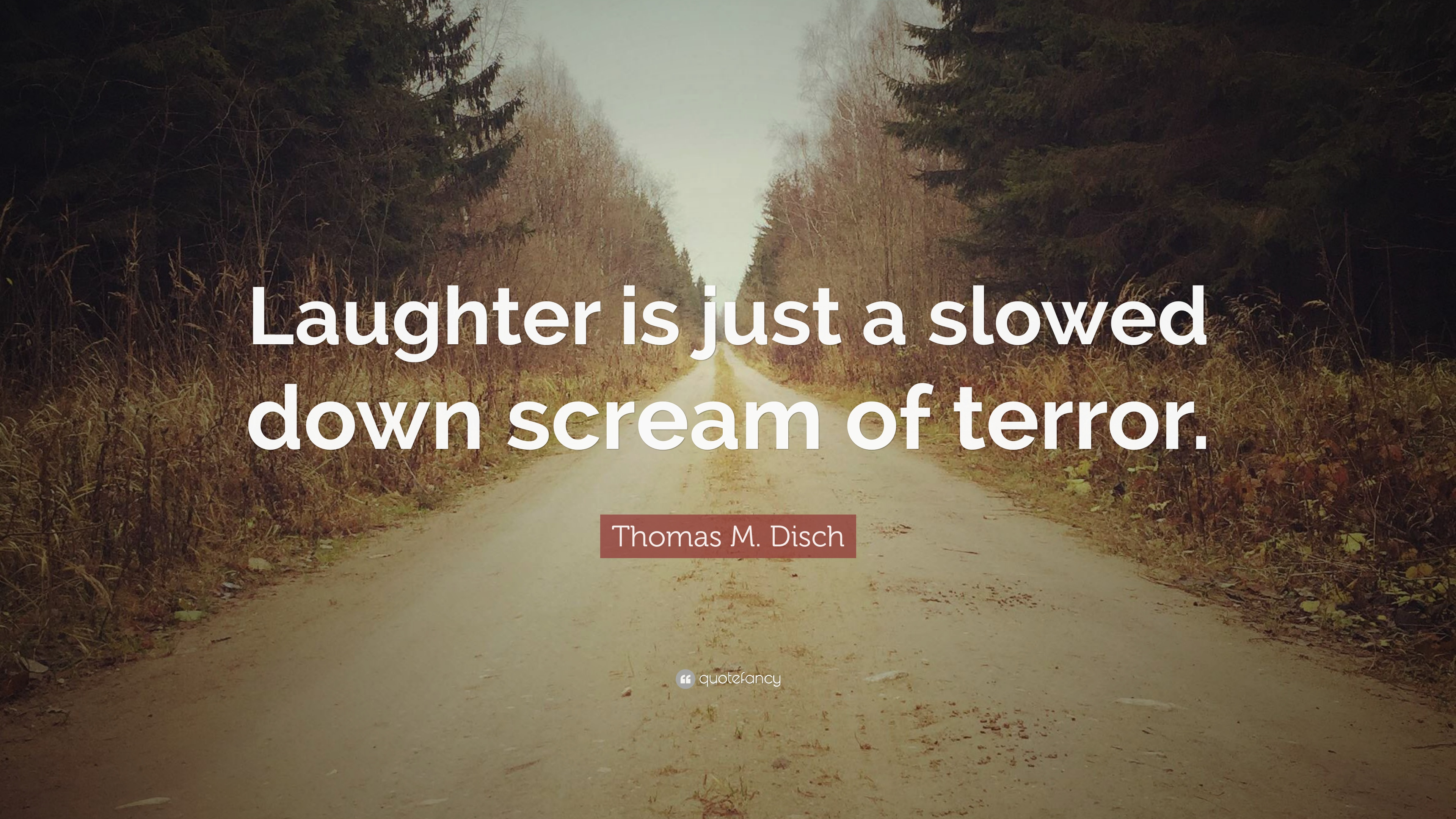 "Thomas M  Disch Quote: ""Laughter is just a slowed down"