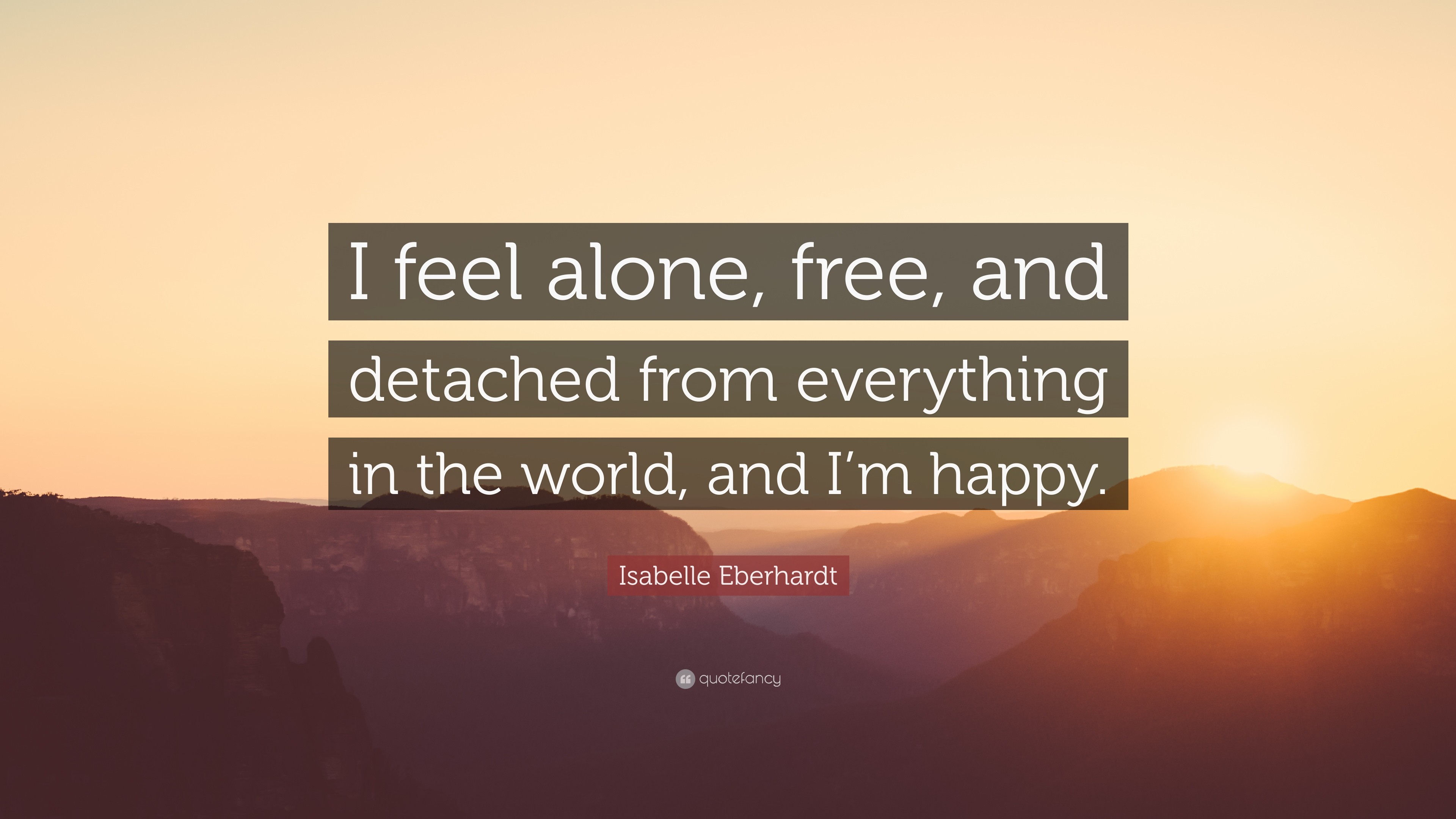 "I Feel Alone Quotes Isabelle Eberhardt Quote ""I Feel Alone Free And Detached From"