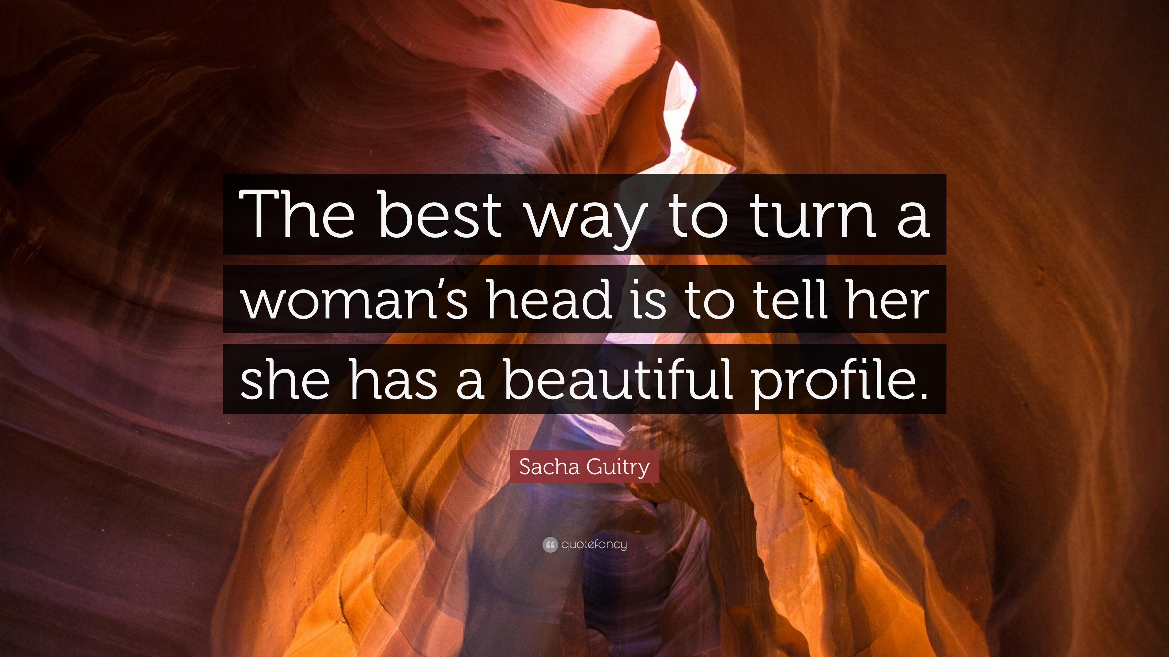 "Tell Her She's Beautiful Quotes Sacha Guitry Quote ""The Best Way To Turn A Woman's Head Is To"