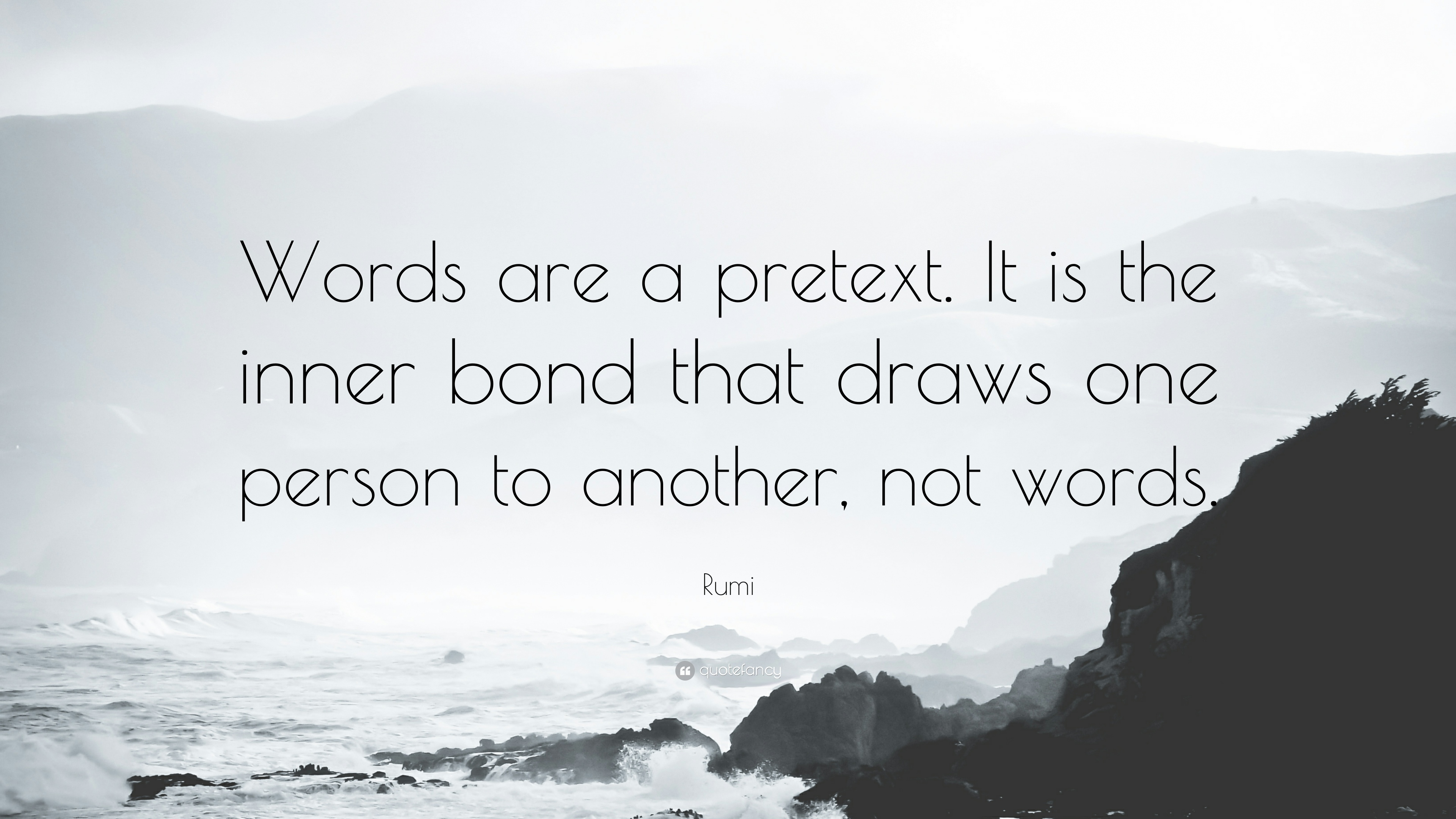 "Rumi Quote: ""Words are a pretext. It is the inner bond that ..."