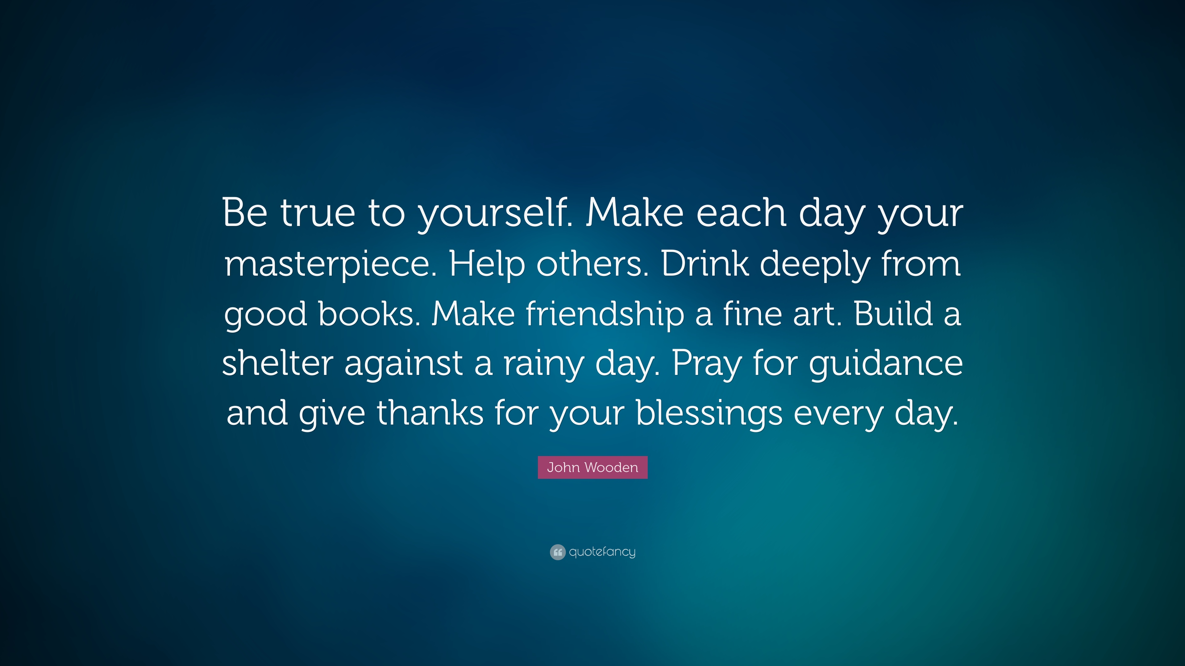 John Wooden Quote Be True To Yourself Make Each Day Your