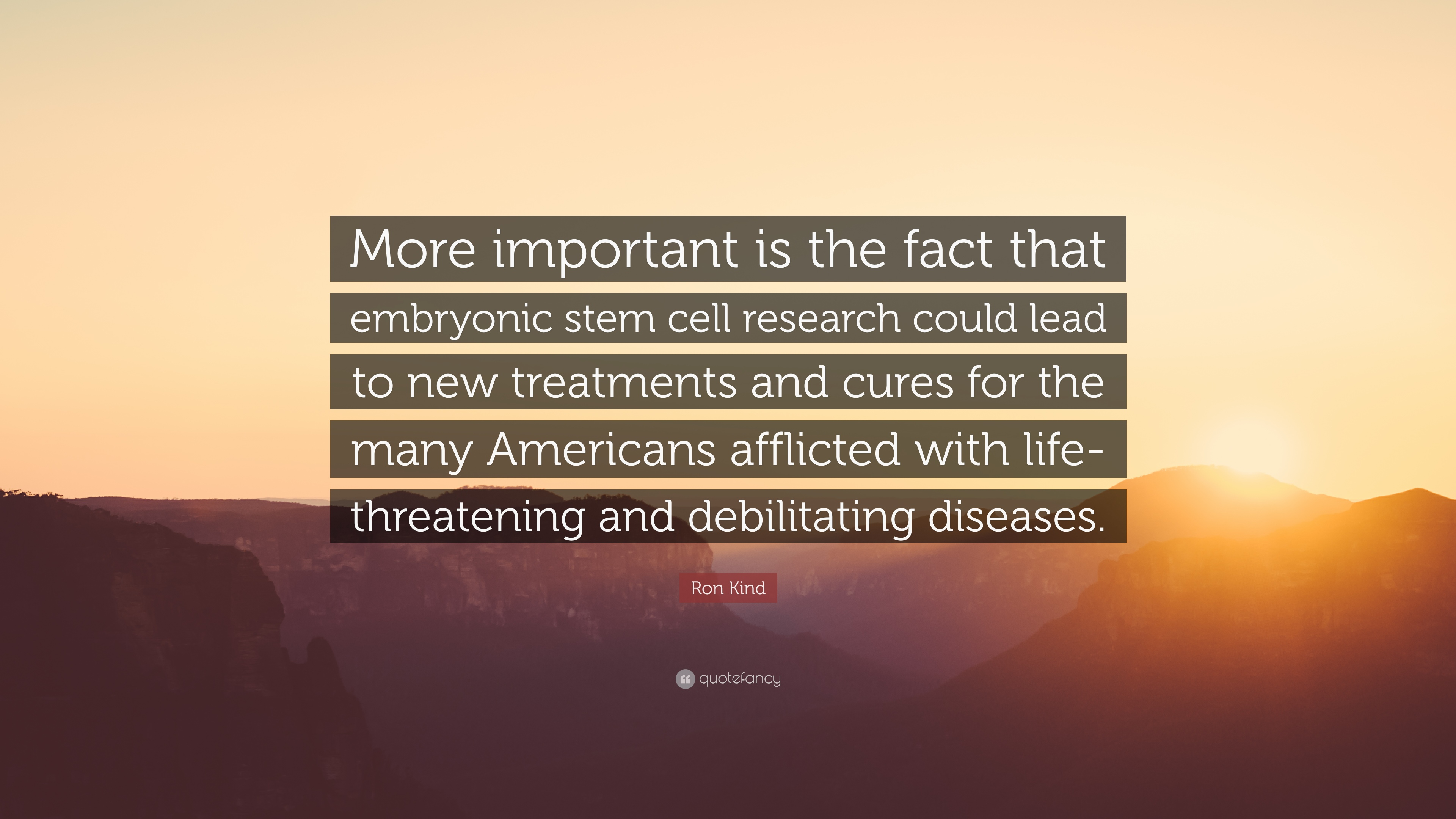 """Ron Kind Quote: """"More important is the fact that embryonic stem cell"""