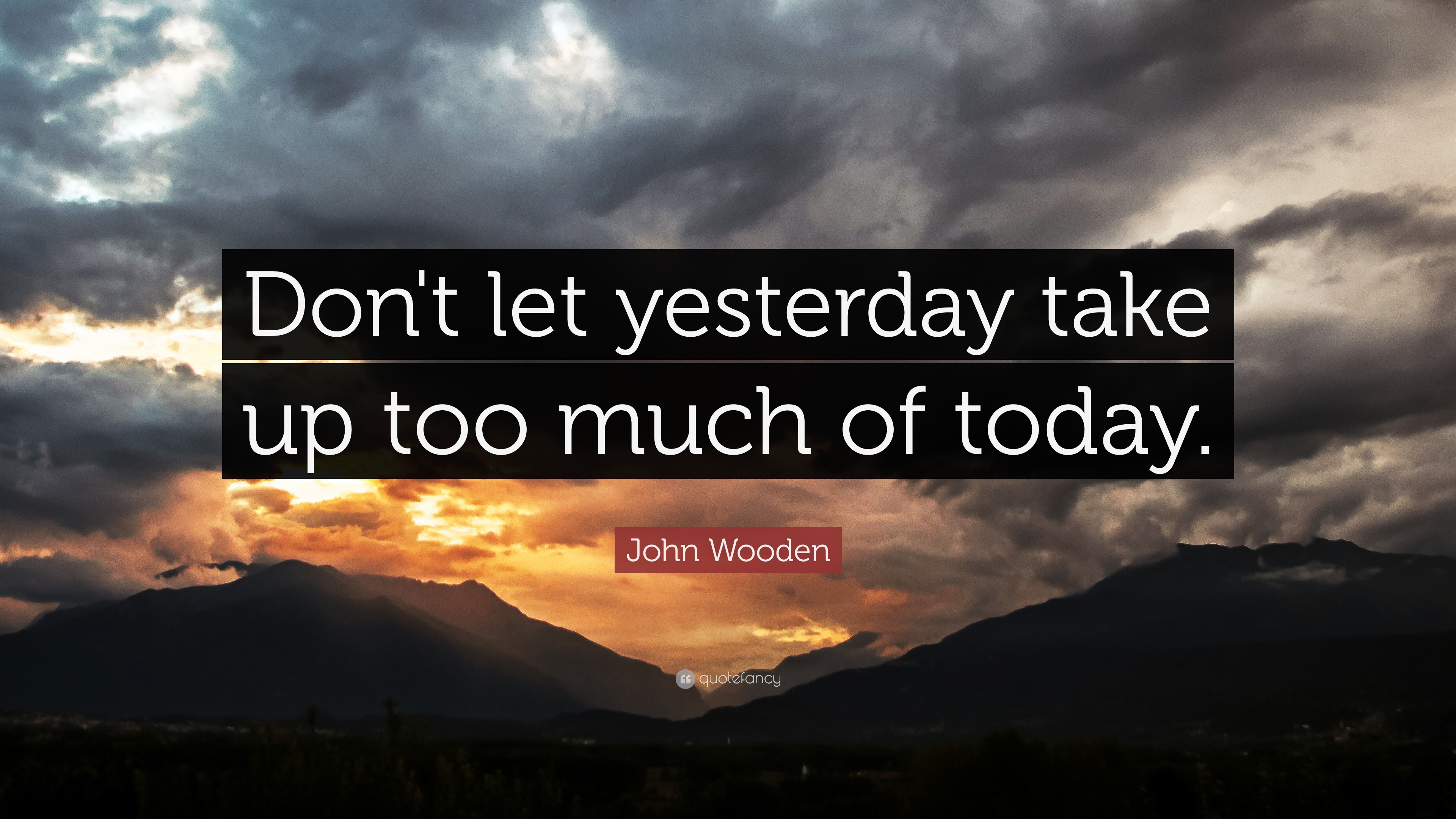 Don't Let Yesterday Take Up Too Much of Today Quotes