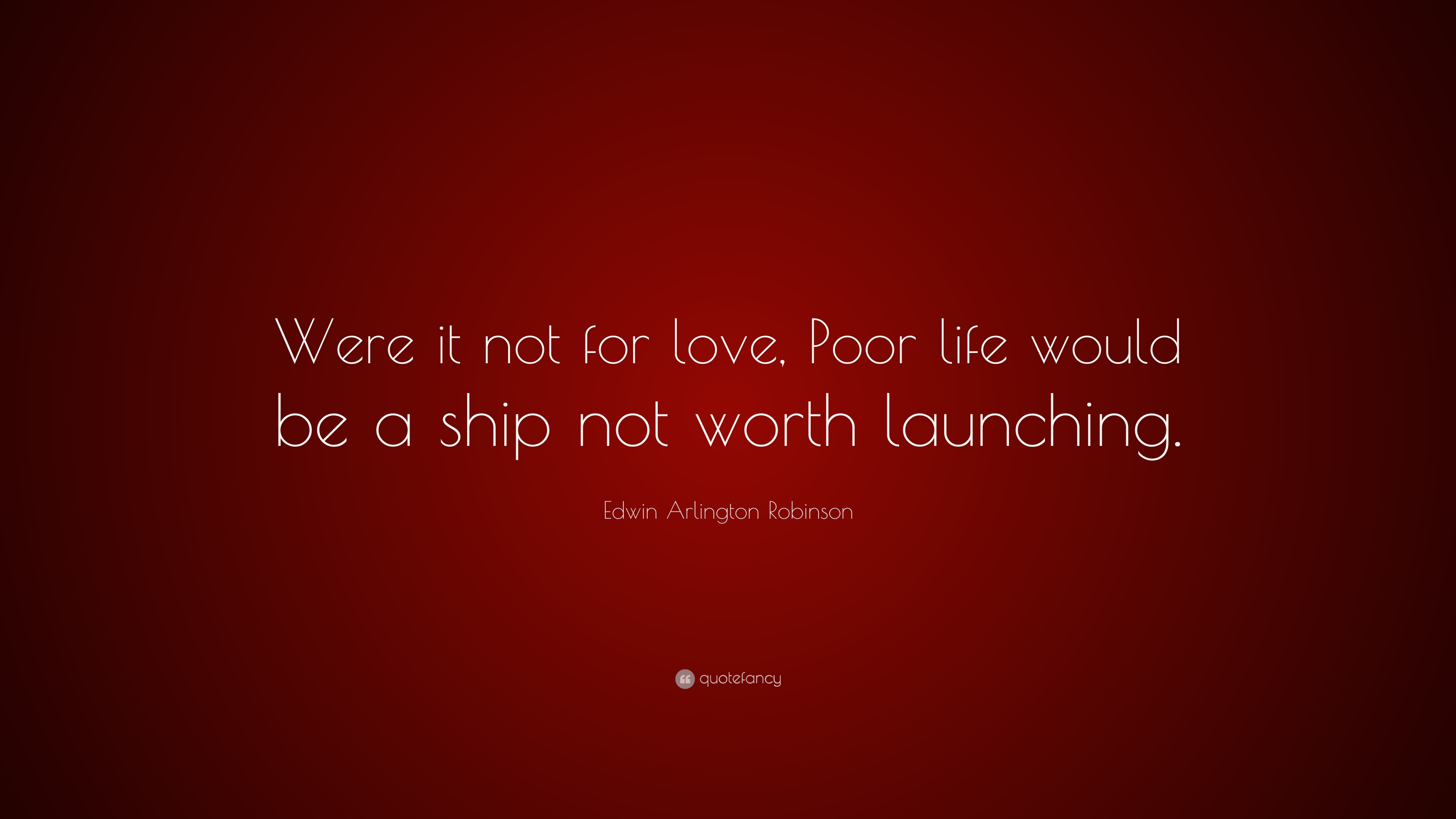 "Poor Life Quotes Best Edwin Arlington Robinson Quote ""Were It Not For Love Poor Life"